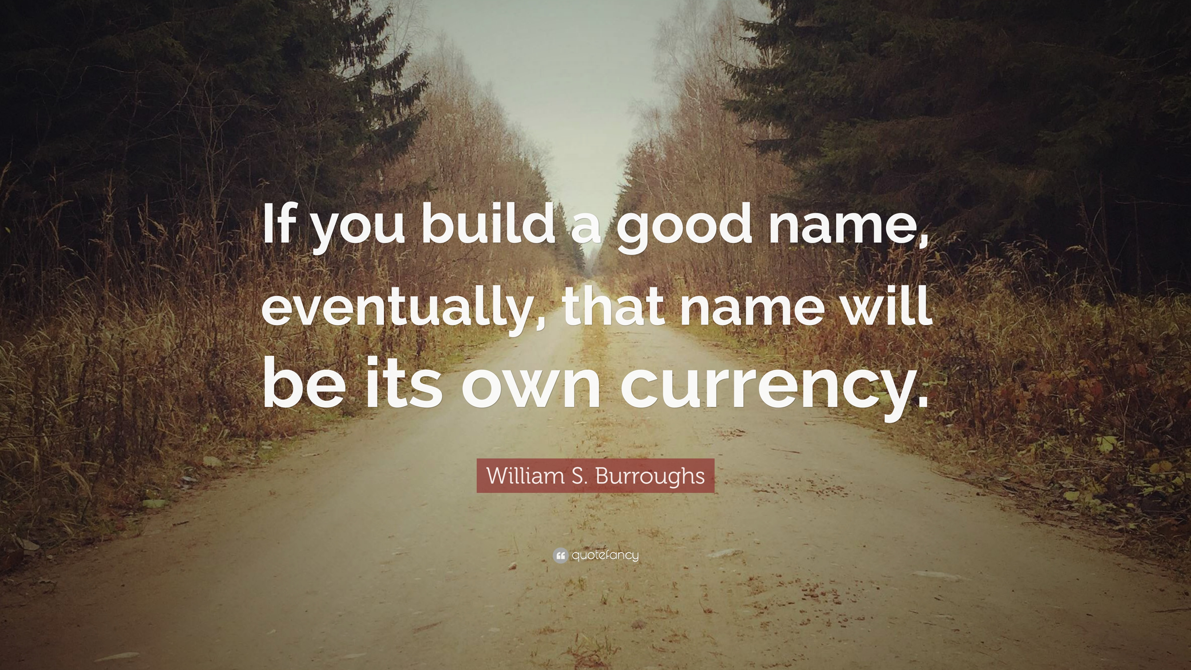 William S Burroughs Quote If You Build A Good Name Eventually