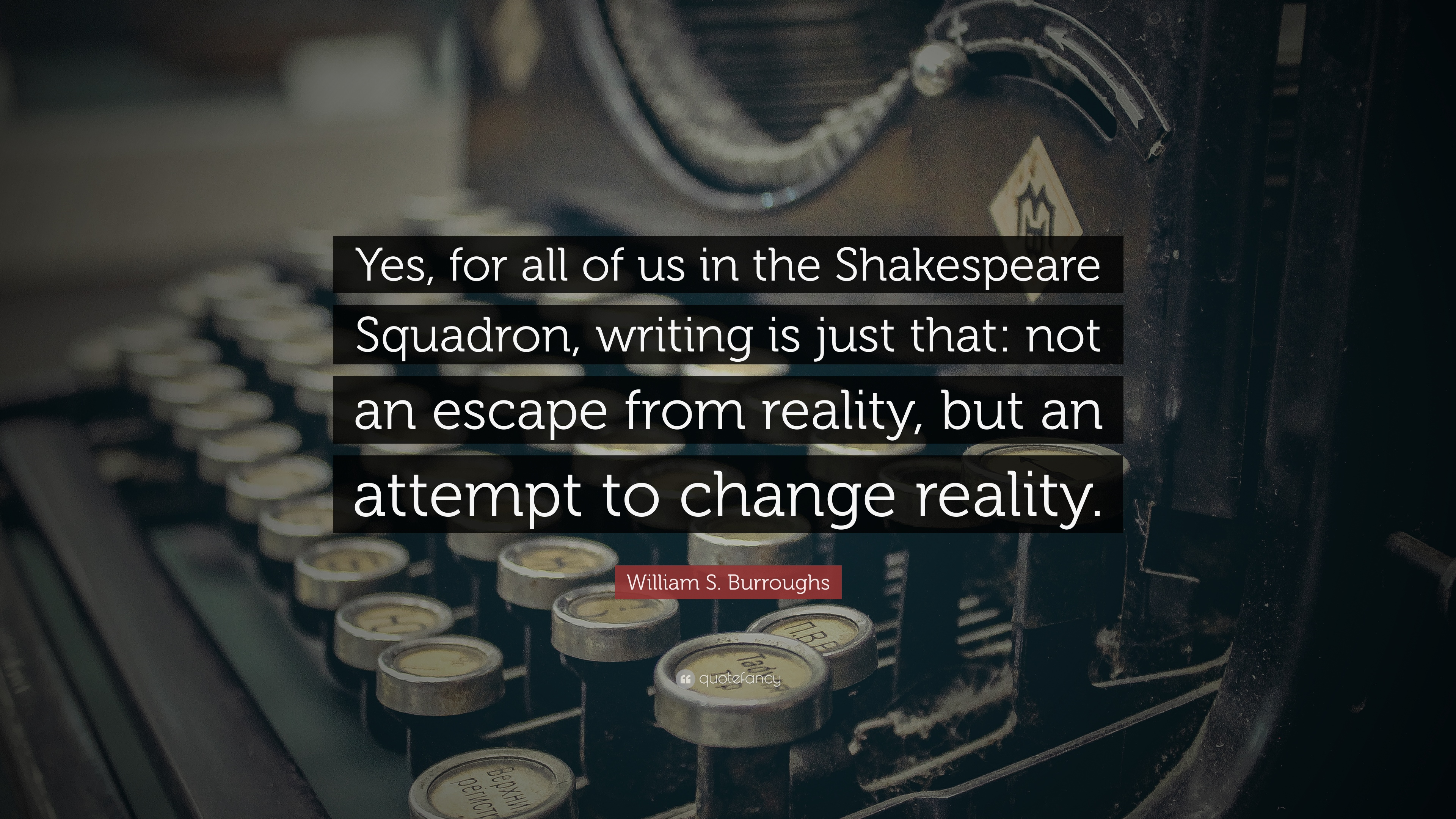 William S Burroughs Quote Yes For All Of Us In The Shakespeare