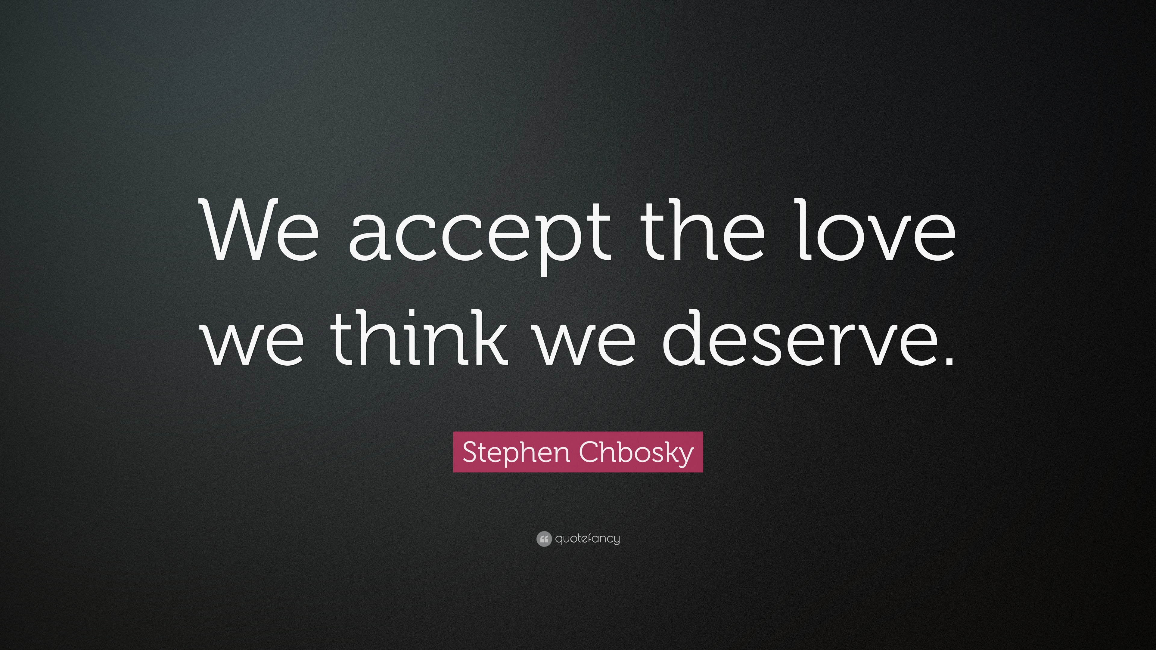 Stephen Chbosky Quote We Accept The Love We Think We Deserve 19