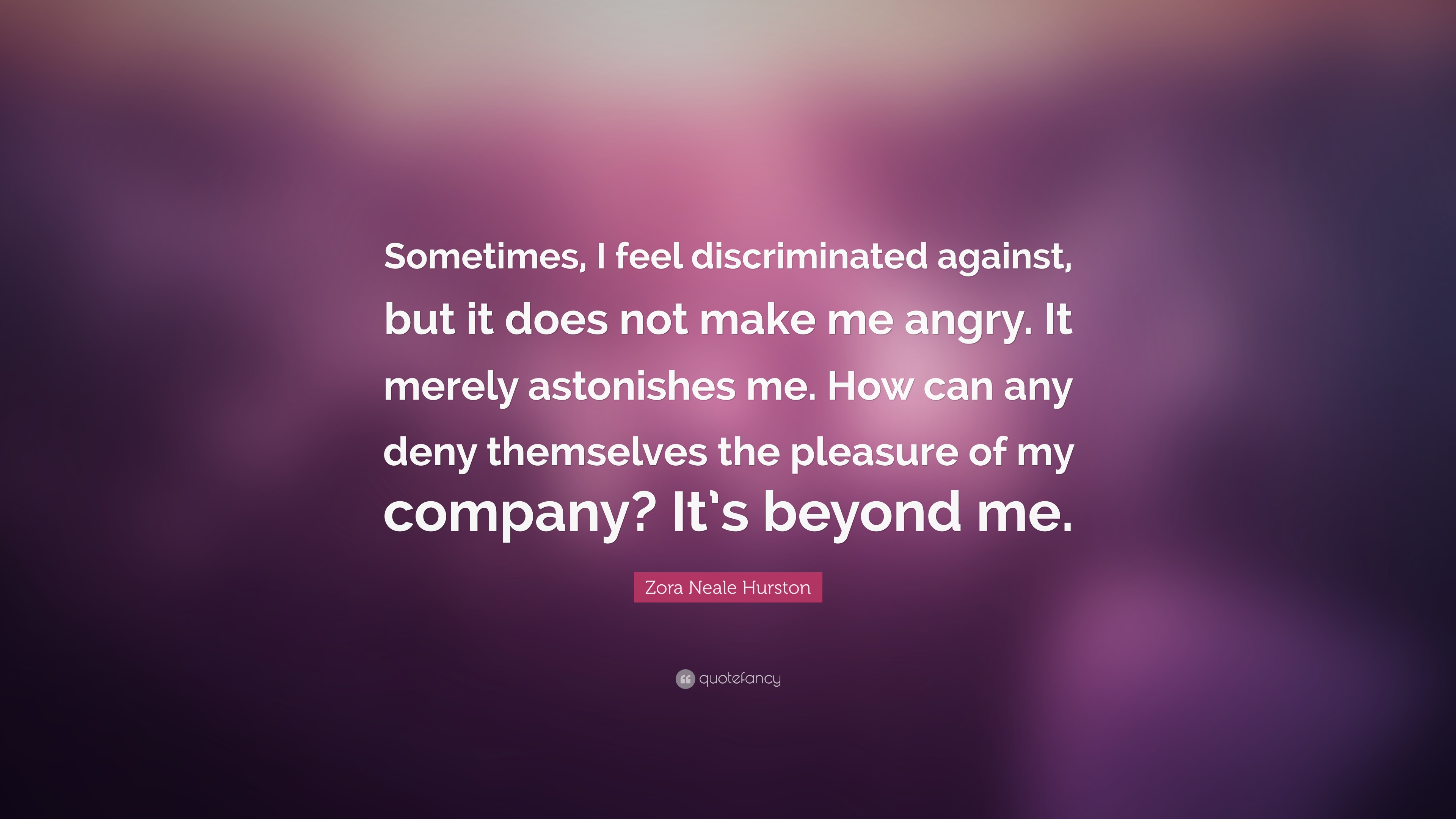 zora neale hurston how it feels Sometimes, i feel discriminated against, but it does not make me angry it merely astonishes me how can any deny themselves the pleasure of my company it's beyond me - zora neale hurston quotes from brainyquotecom.
