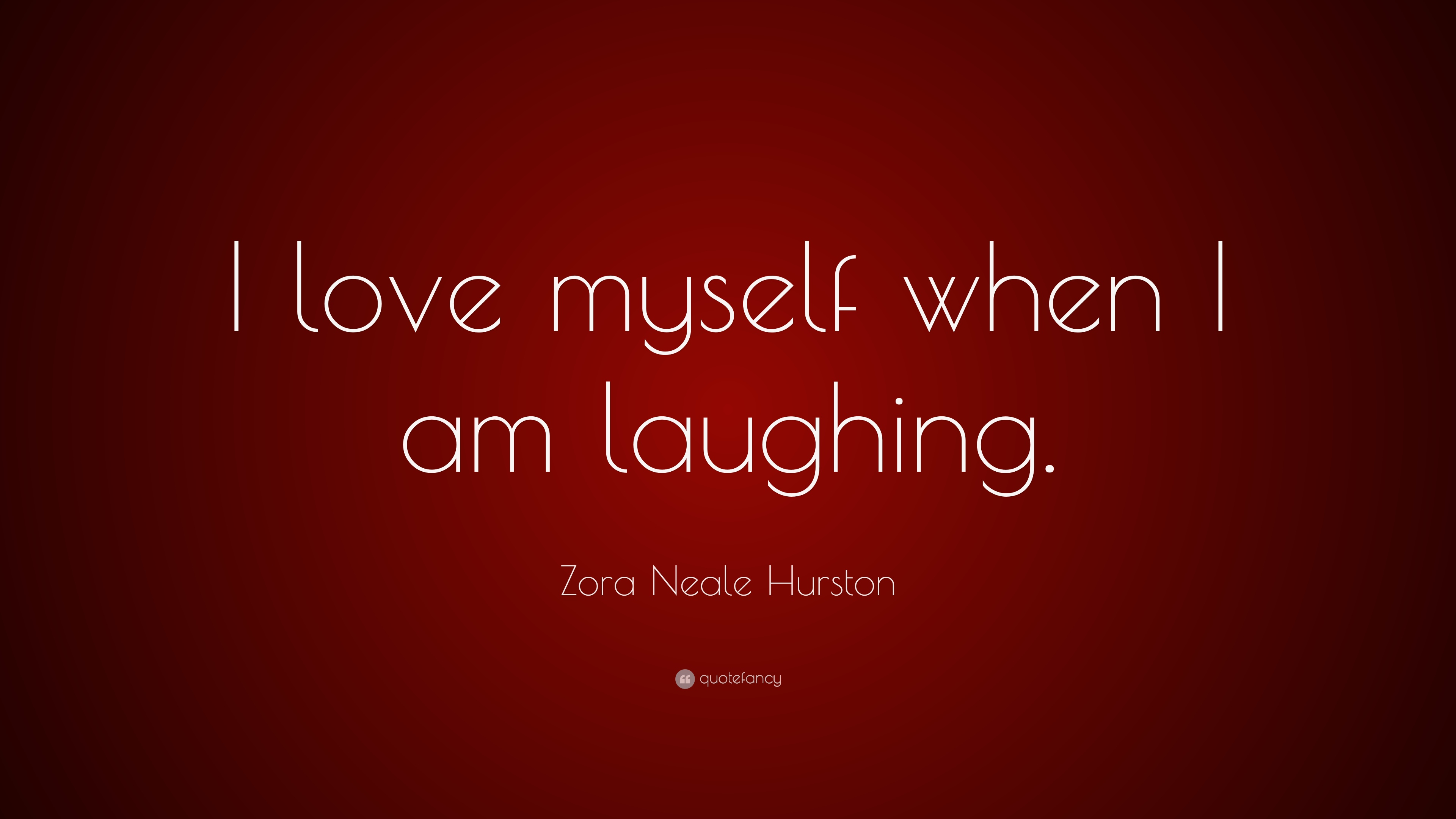 Zora Neale Hurston Quote I Love Myself When I Am Laughing 7