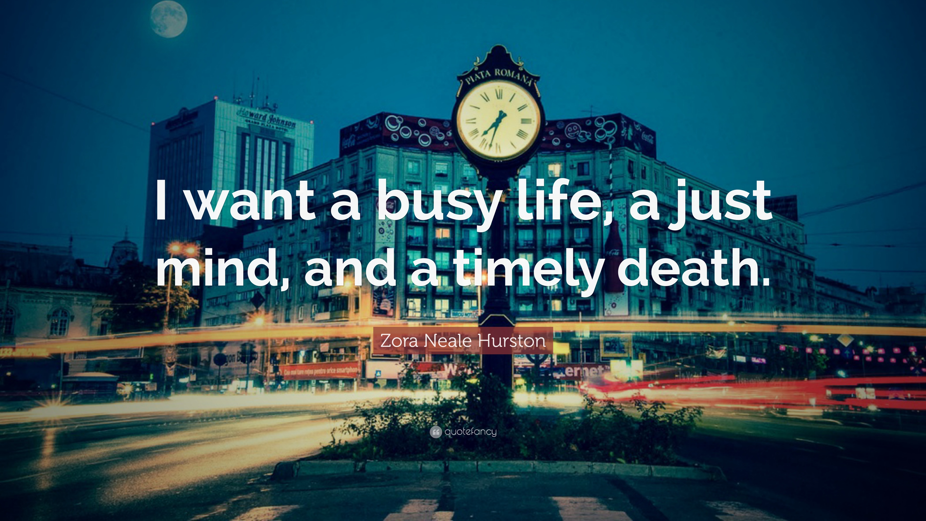 Zora Neale Hurston Quote I Want A Busy Life A Just Mind And A