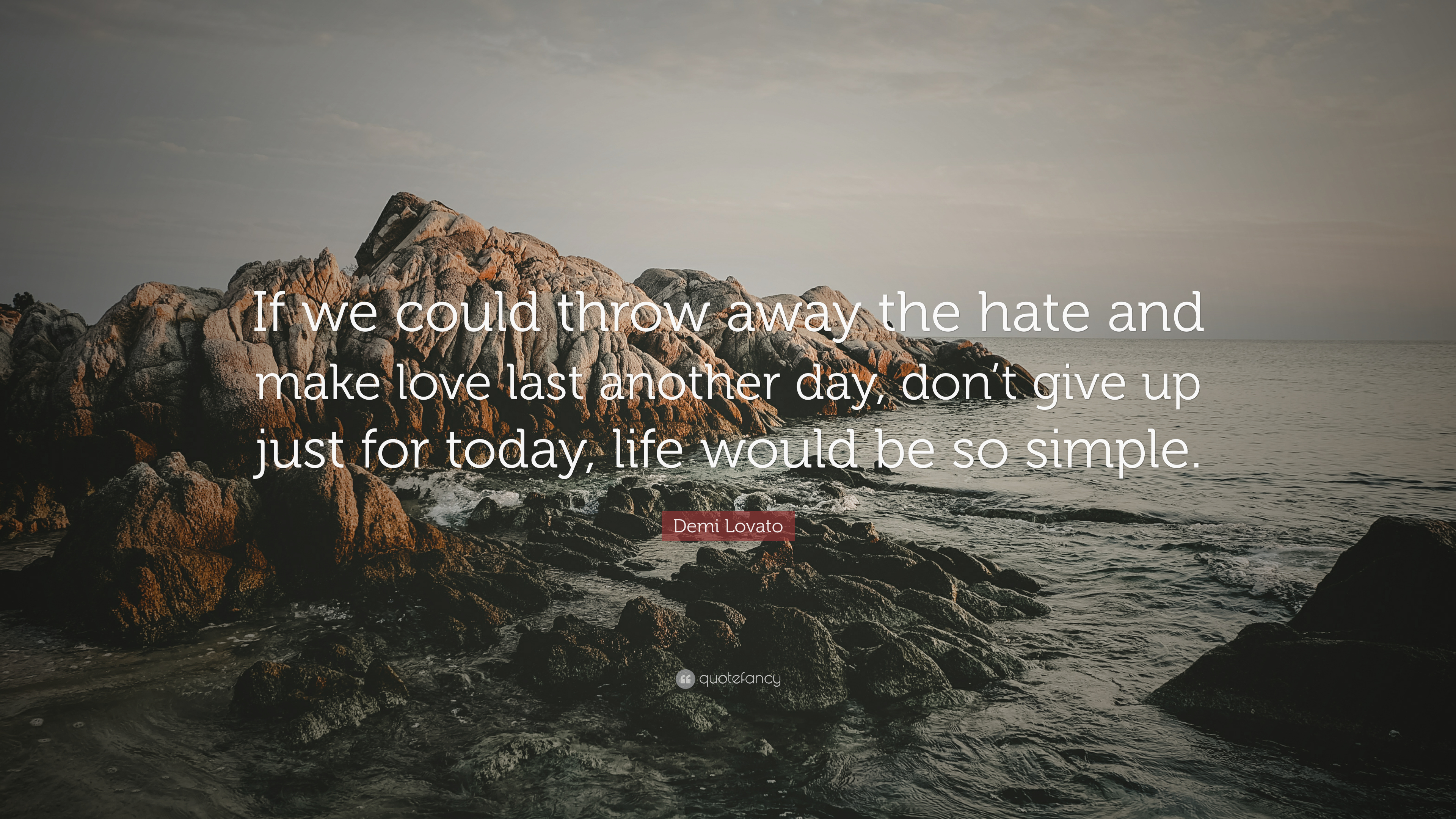 "Demi Lovato Quote: ""If We Could Throw Away The Hate And"