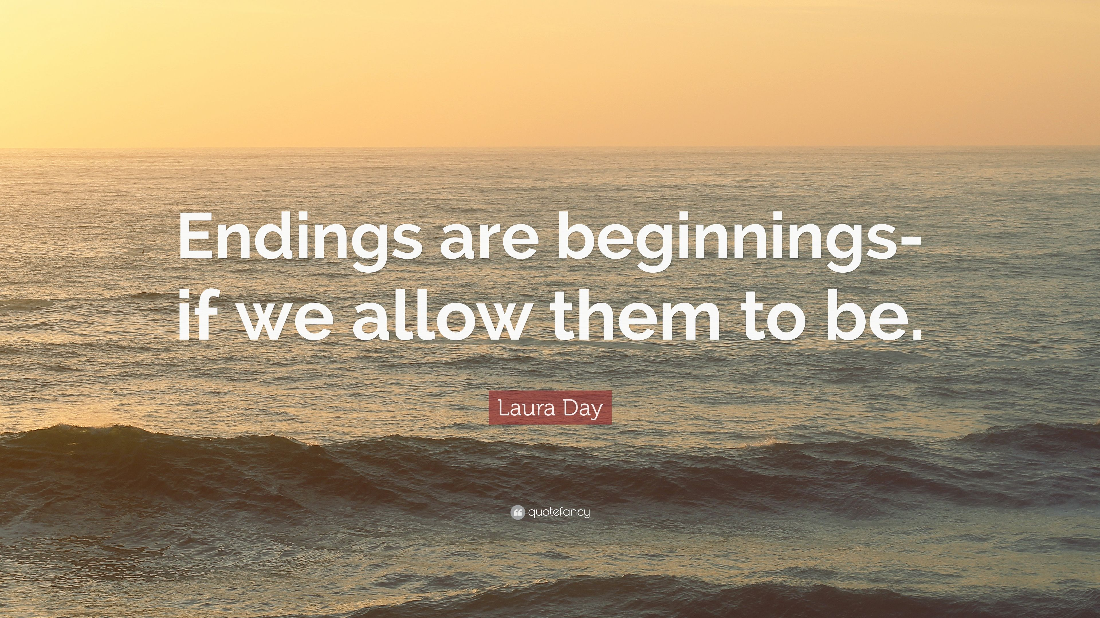 Perfect Laura Day Quote: U201cEndings Are Beginnings If We Allow Them To Be.