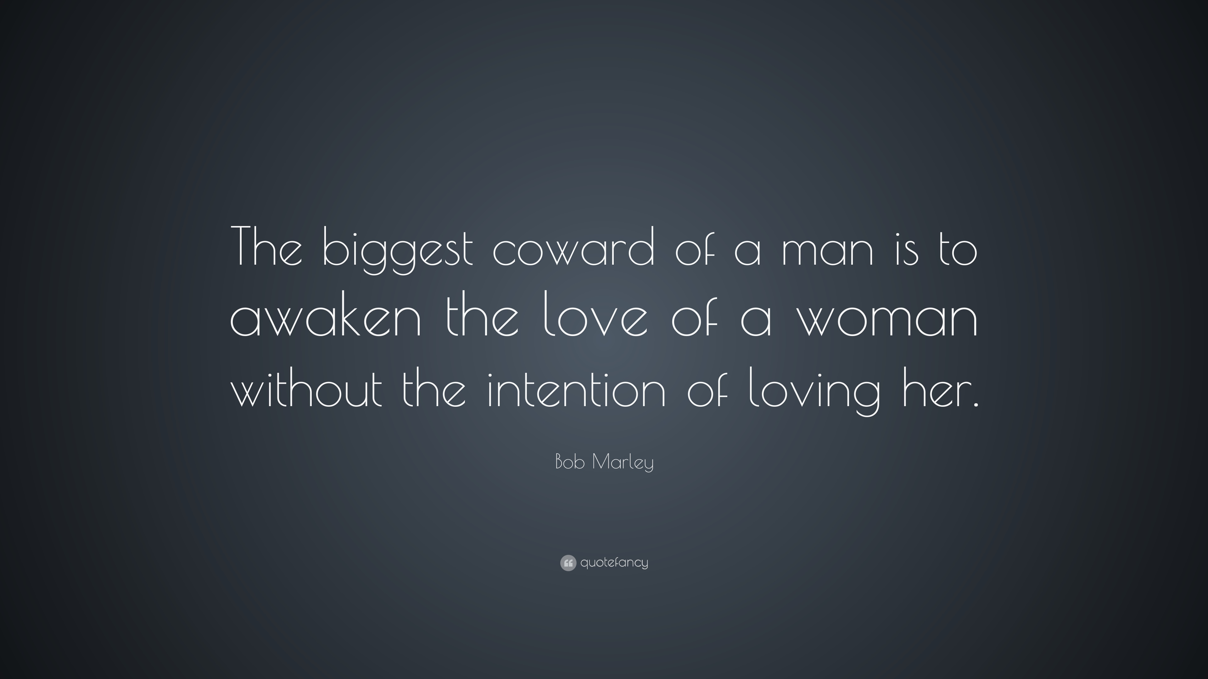 The biggest coward of a man