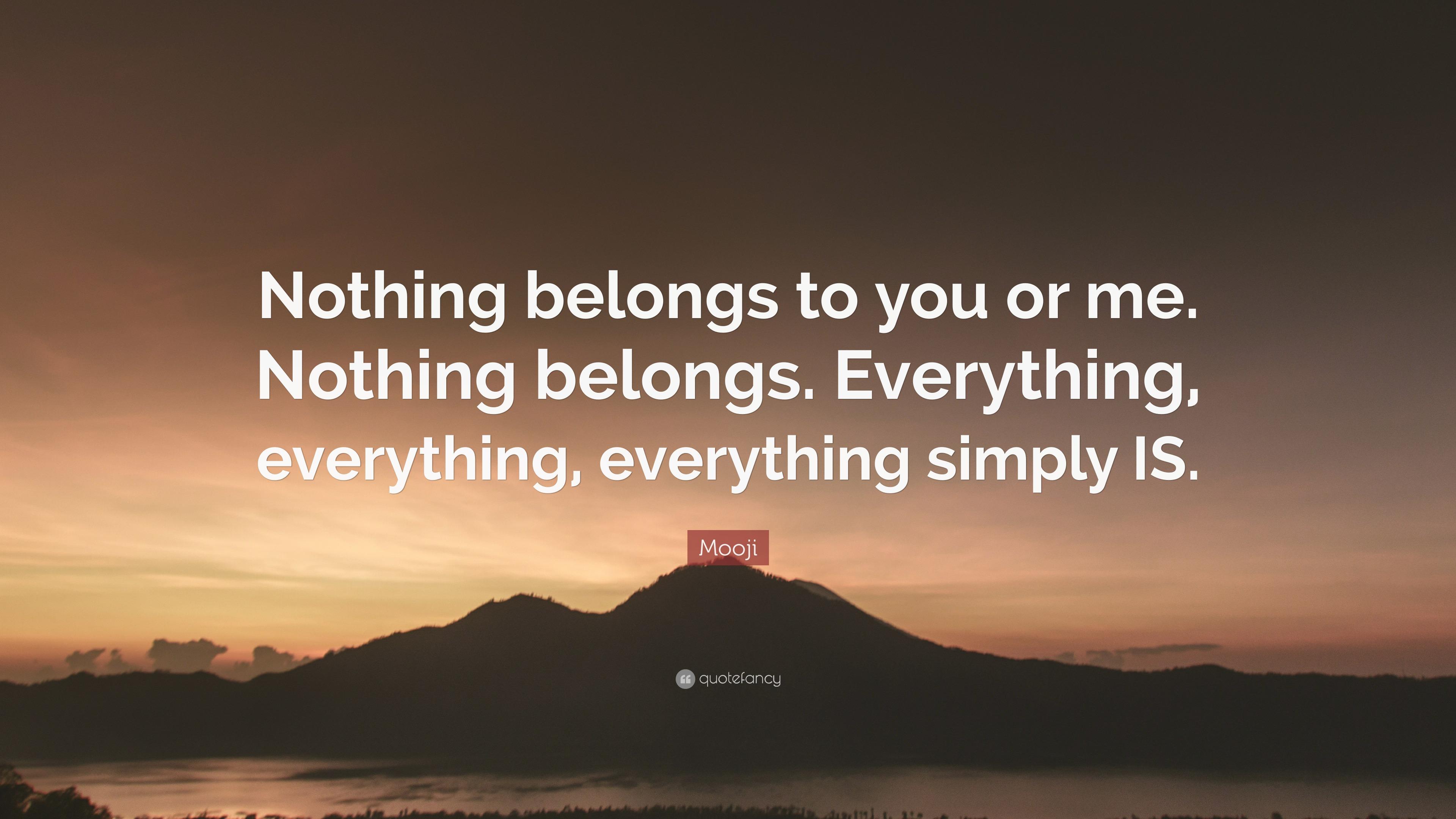 Mooji Quote Nothing Belongs To You Or Me Nothing Belongs