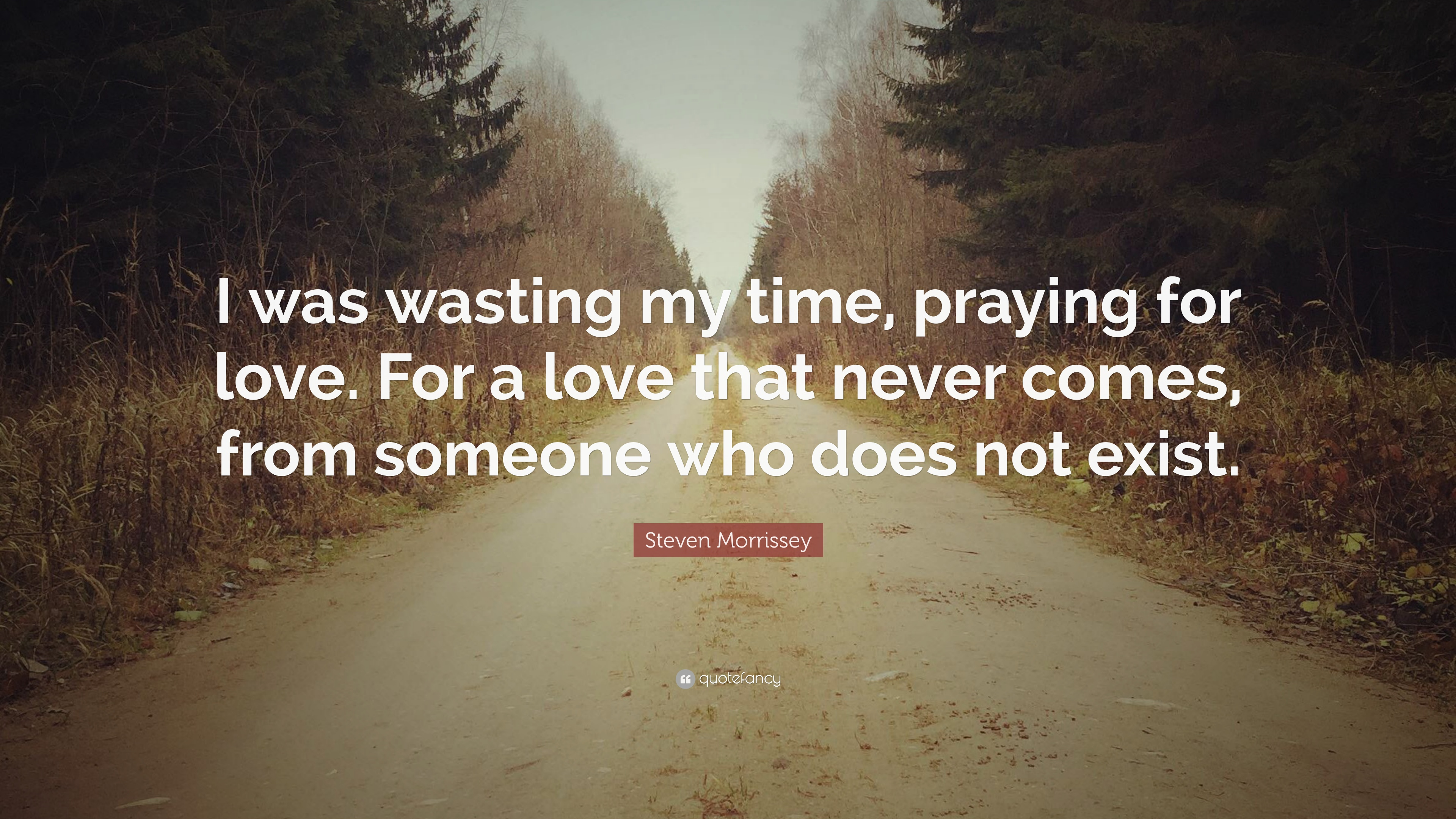 Steven Morrissey Quote I Was Wasting My Time Praying For Love