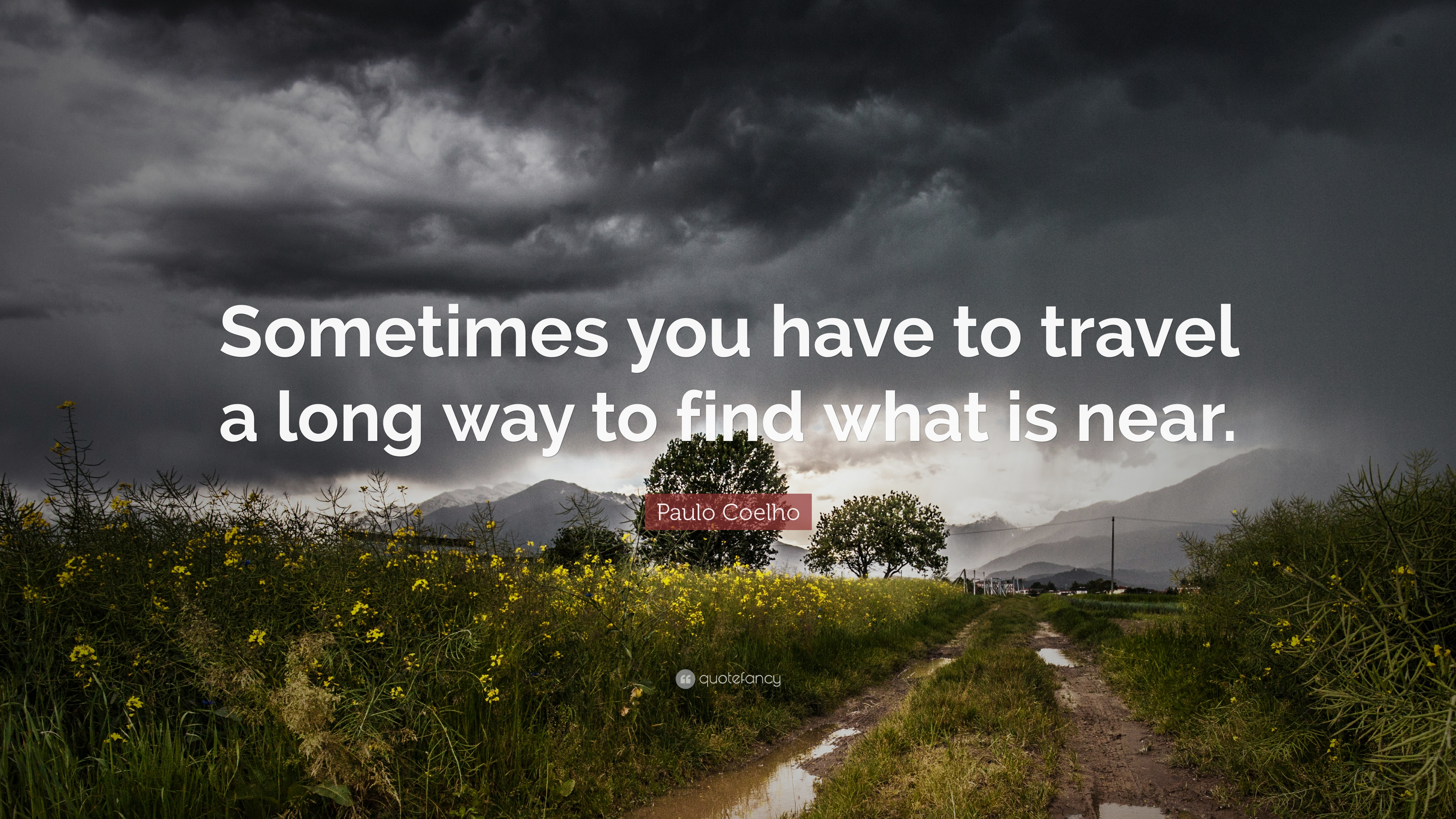 Paulo Coelho Quote Sometimes You Have To Travel A Long Way To Find