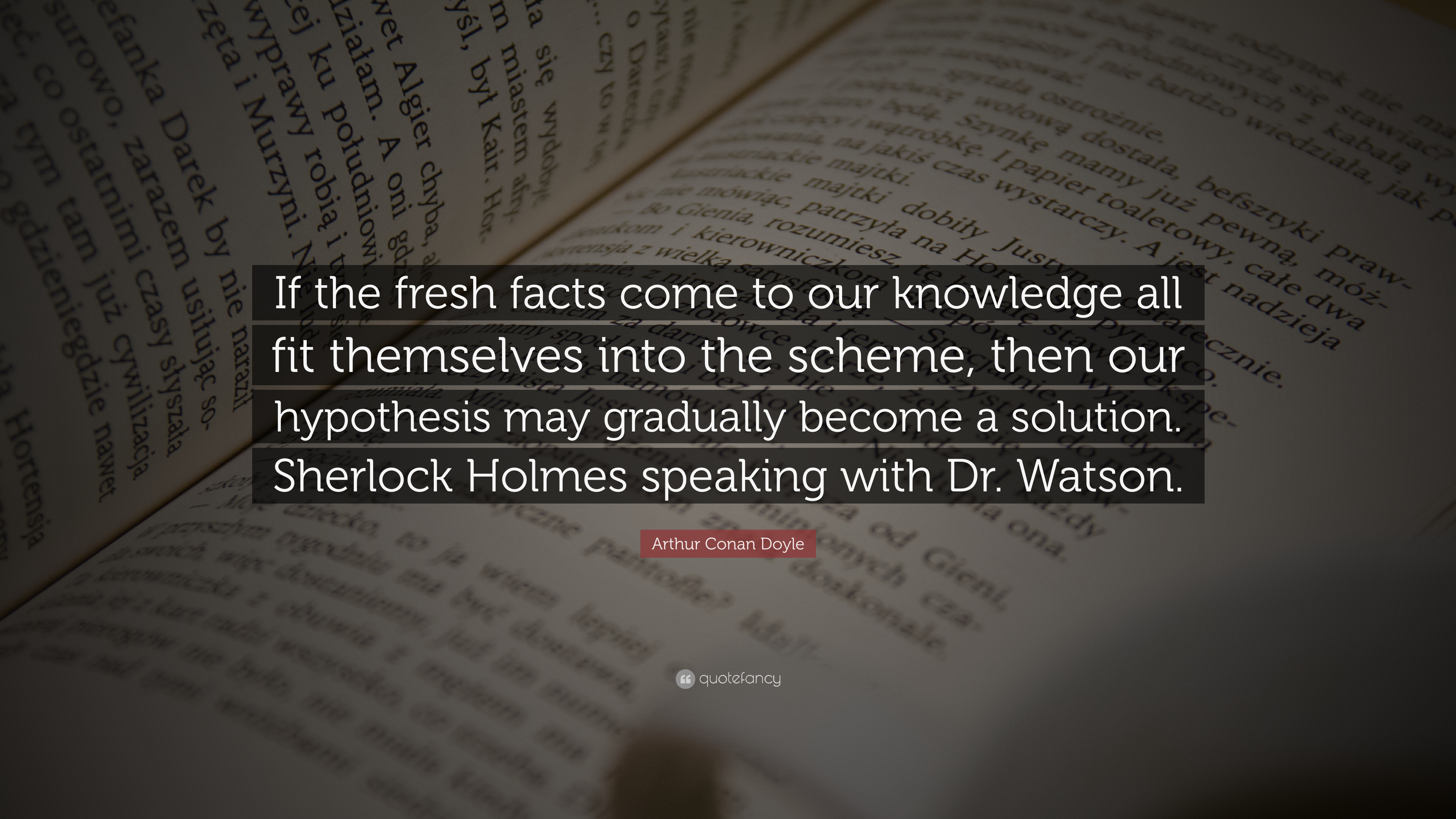 Arthur Conan Doyle Quote If The Fresh Facts Come To Our Knowledge