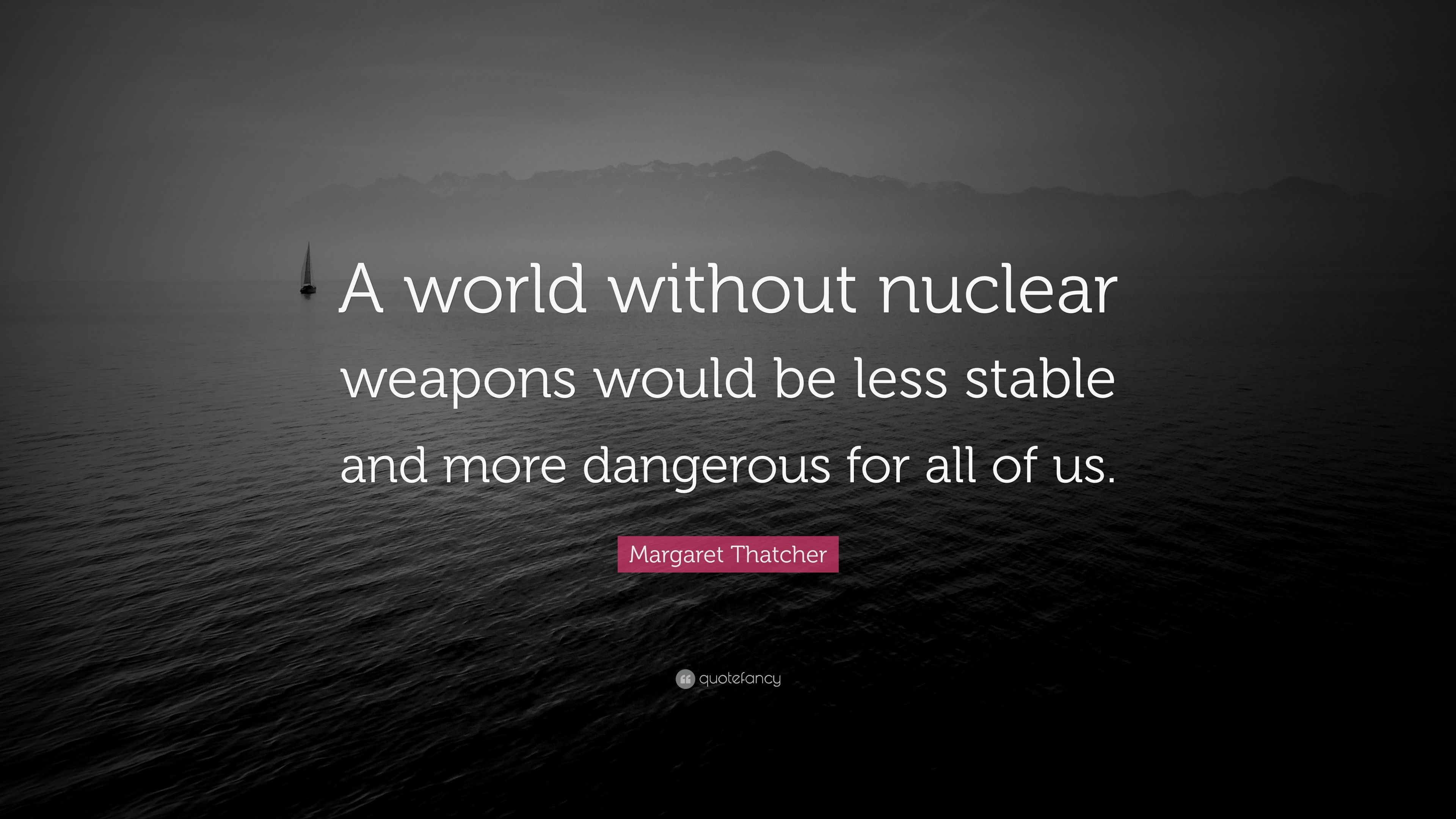 Margaret Thatcher Quote A World Without Nuclear Weapons Would Be