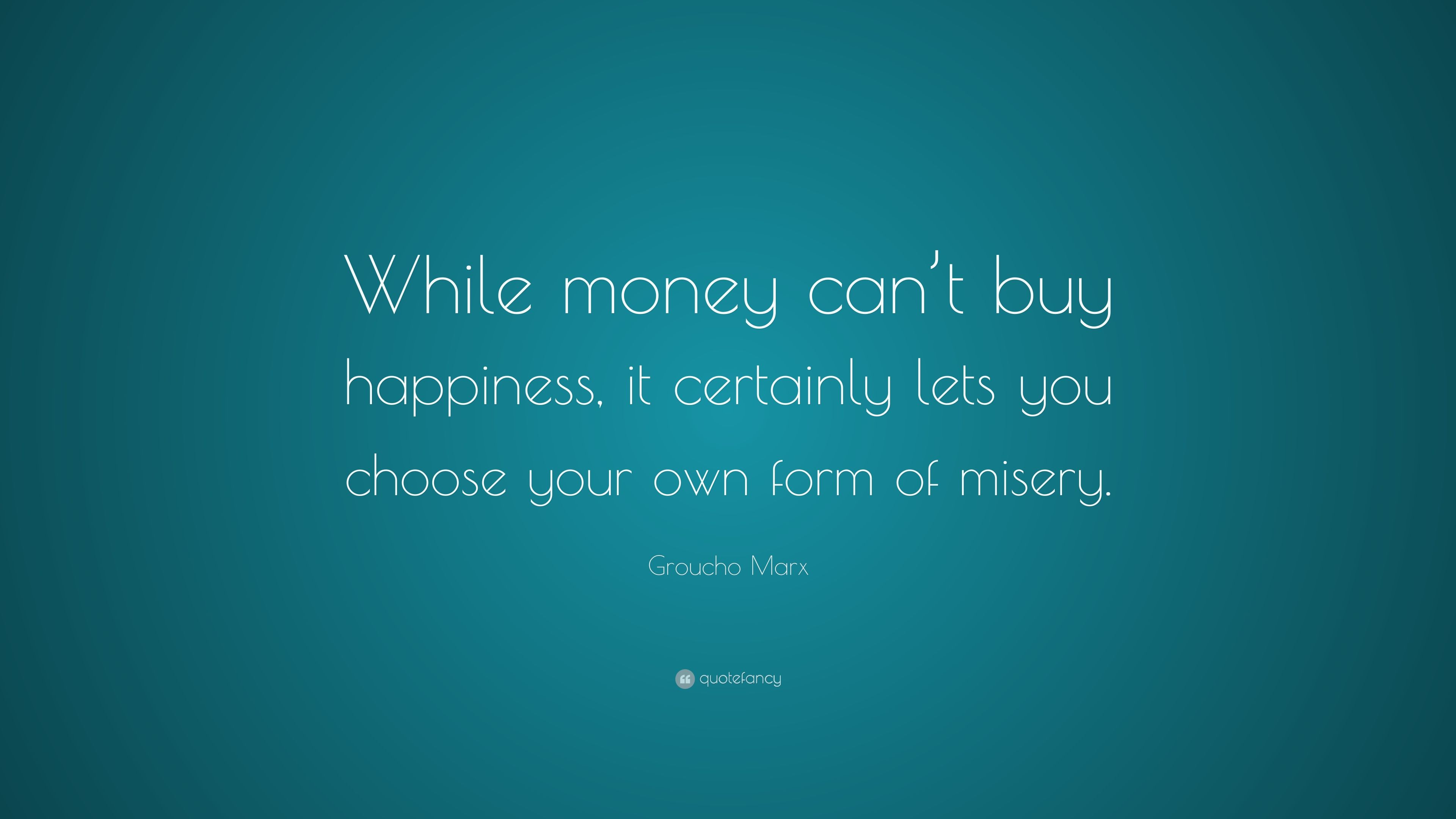 "Money Can T Buy Happiness Quote: Groucho Marx Quote: ""While Money Can't Buy Happiness, It"