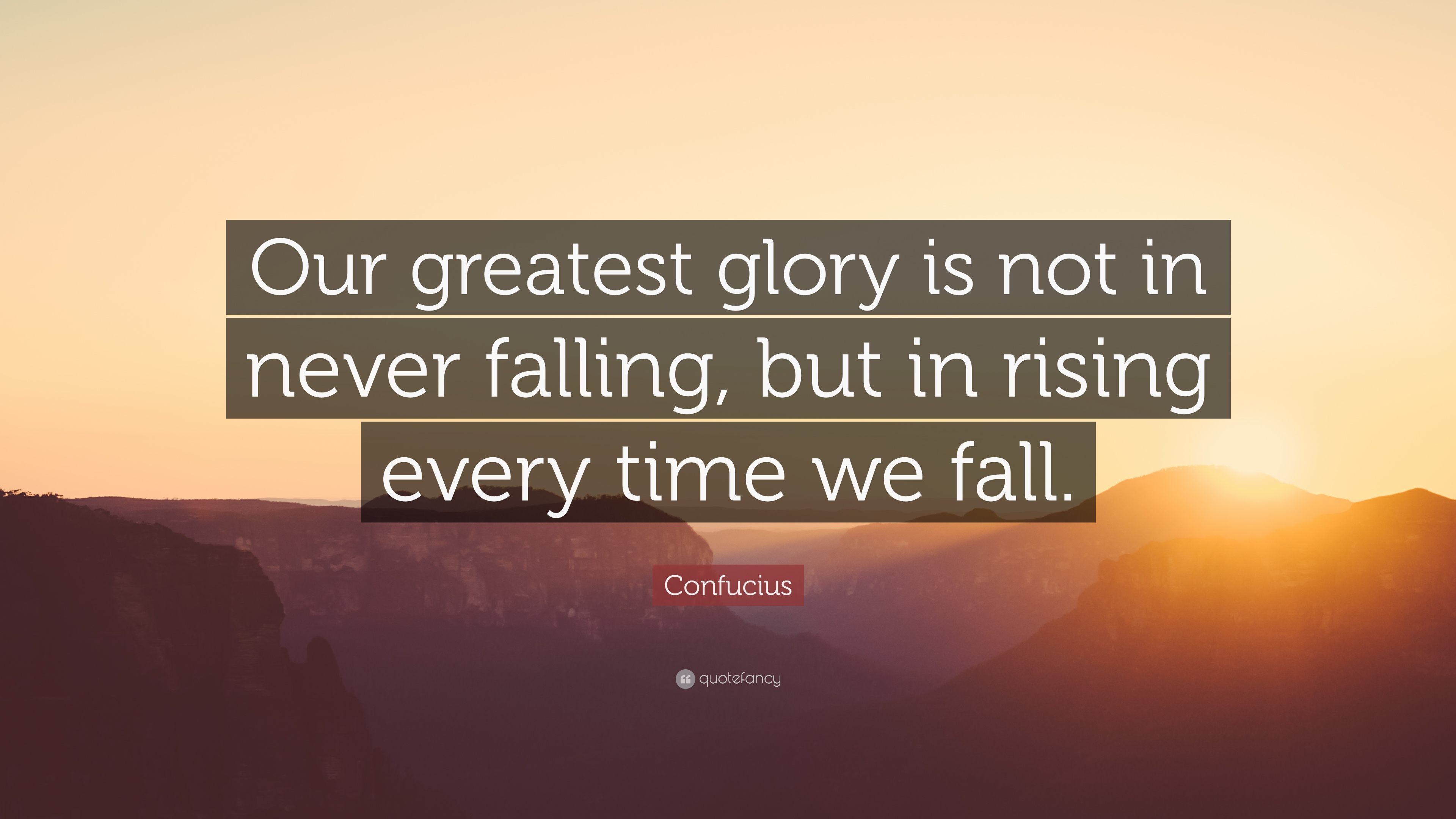 Confucius Quote Our Greatest Glory Is Not In Never Falling But In