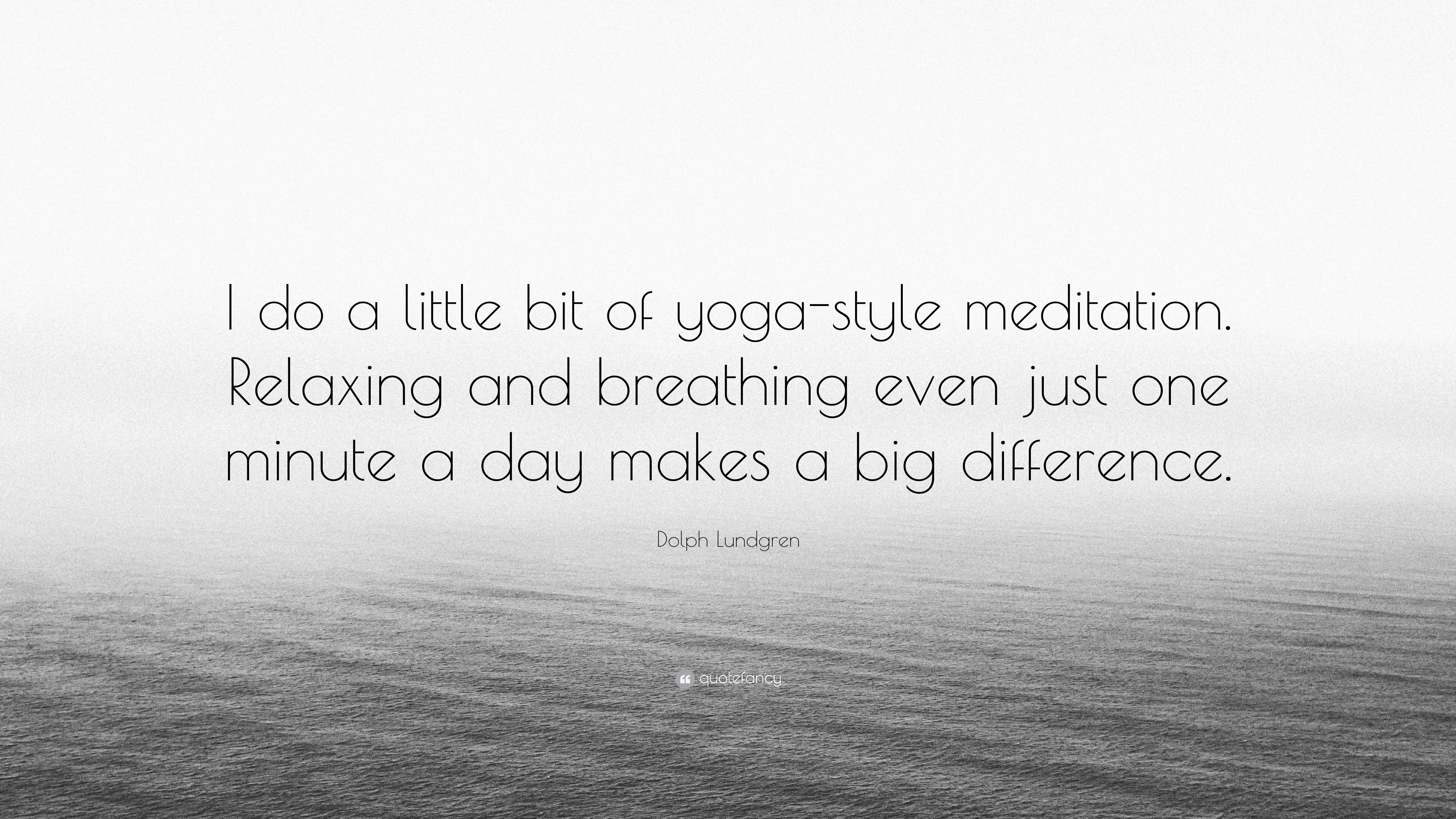 Dolph Lundgren Quote I Do A Little Bit Of Yoga Style Meditation