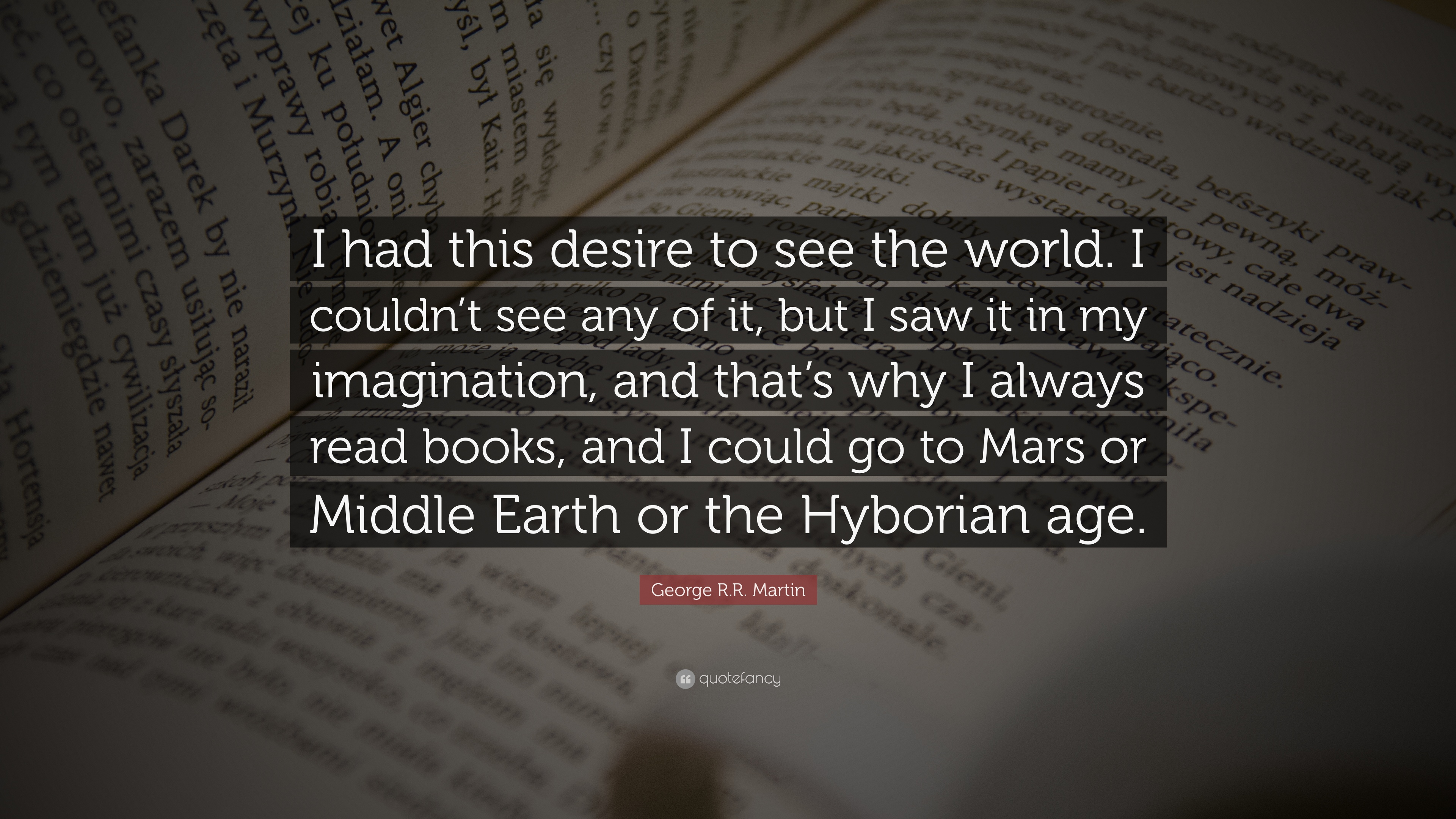 George Rr Martin Quote I Had This Desire To See The World I