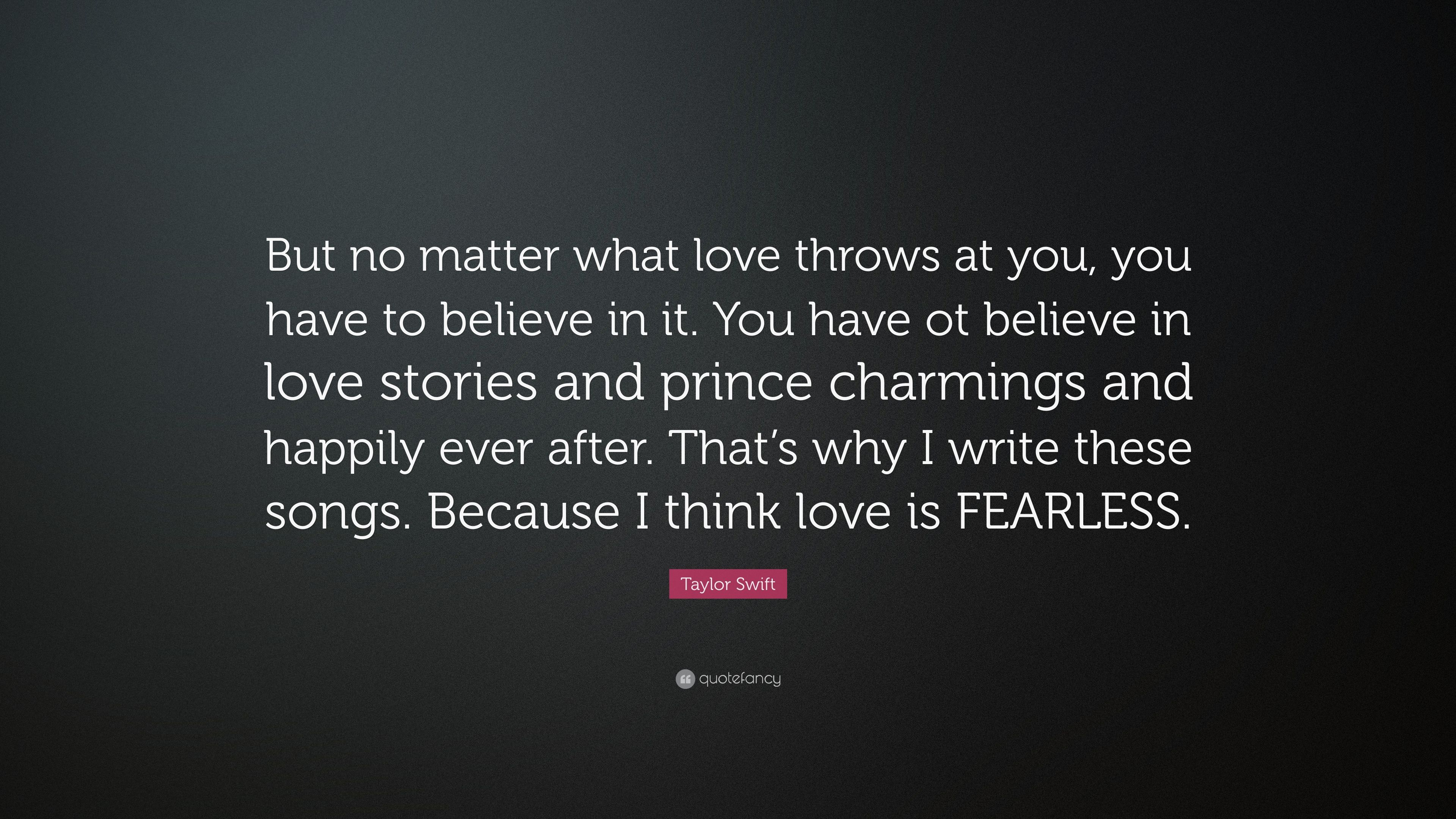"""Fearless Taylor Swift Quote: Taylor Swift Quote: """"But No Matter What Love Throws At You"""