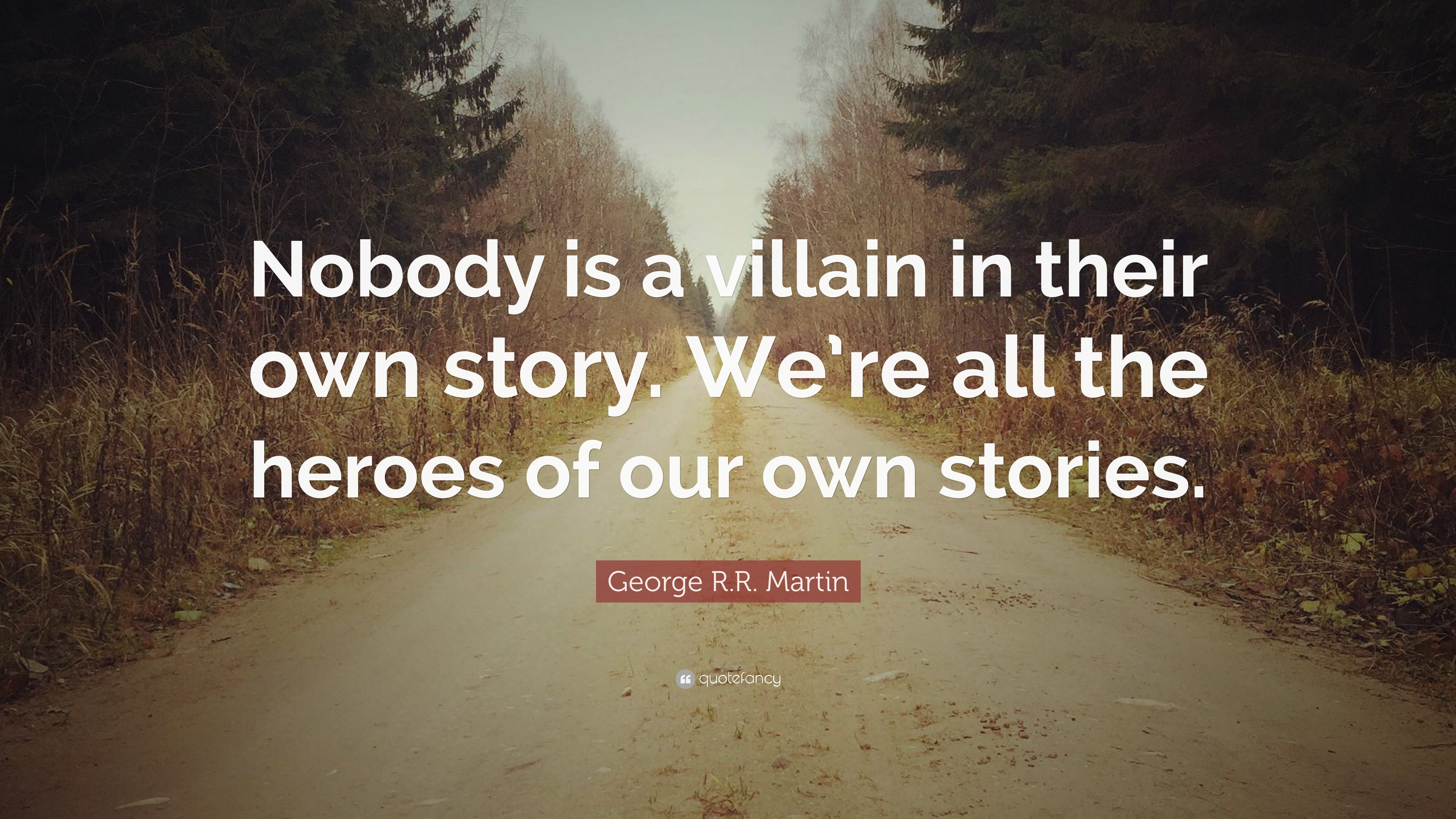 George Rr Martin Quote Nobody Is A Villain In Their Own Story