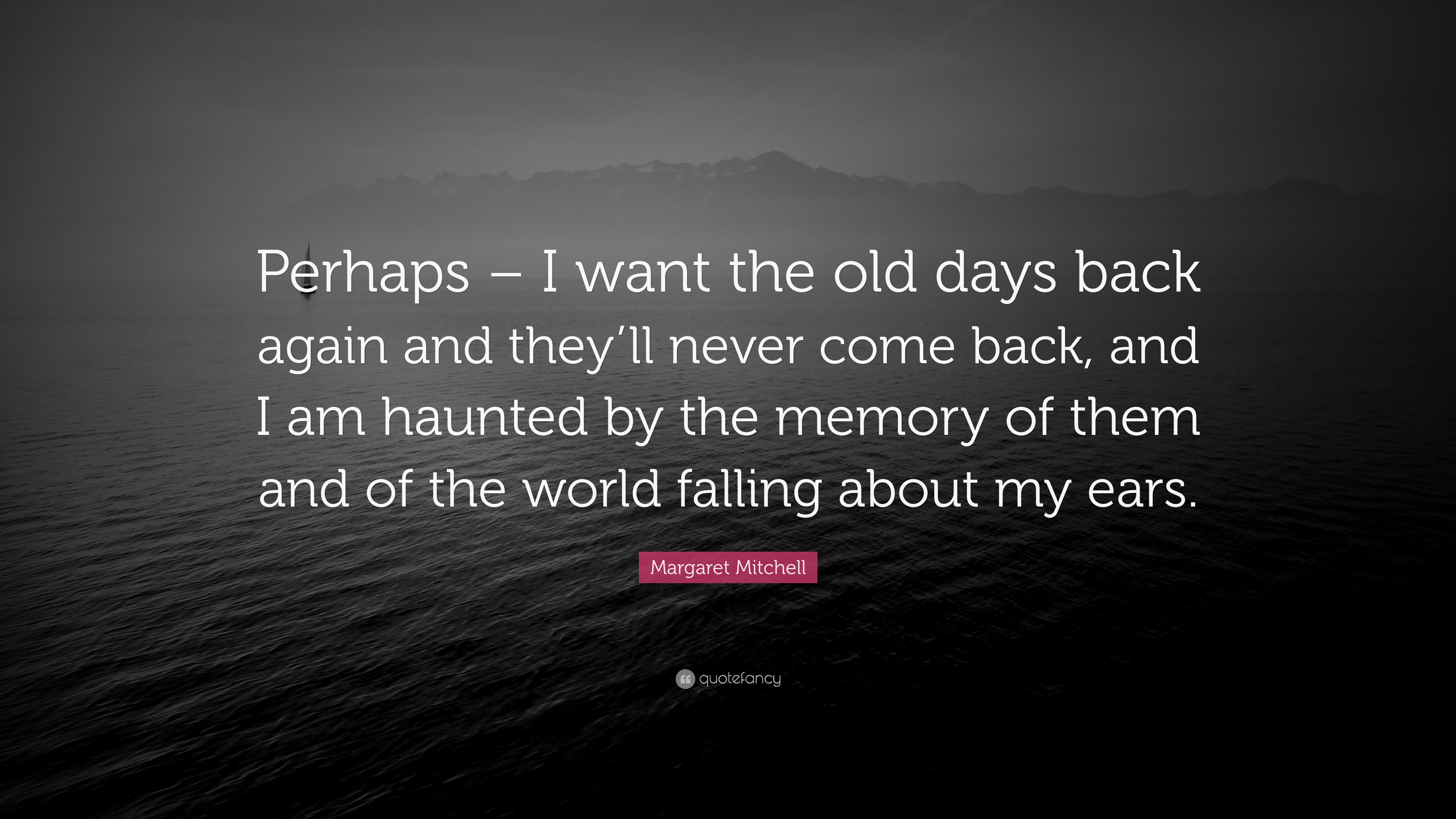 Margaret Mitchell Quote Perhaps I Want The Old Days Back Again