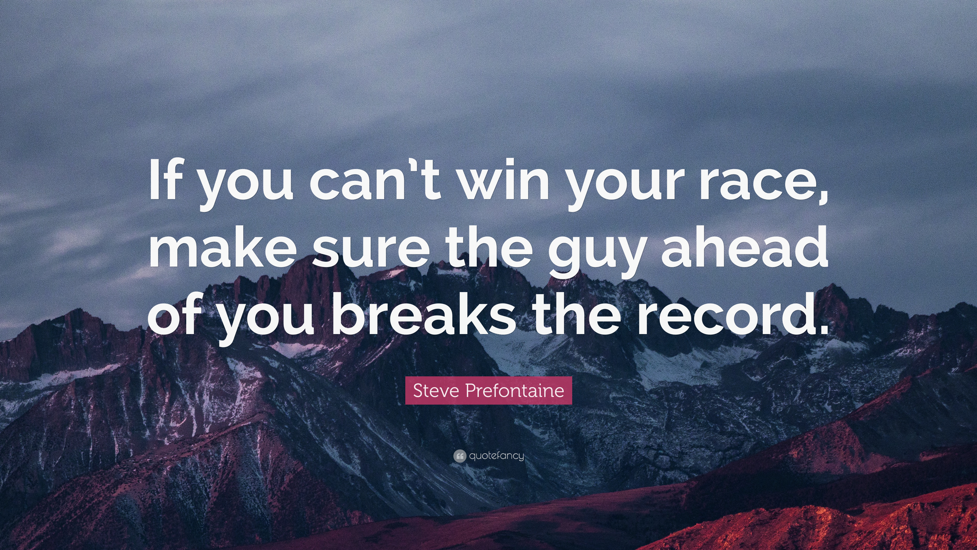 "Steve Prefontaine Quote: ""If you can\'t win your race, make ..."