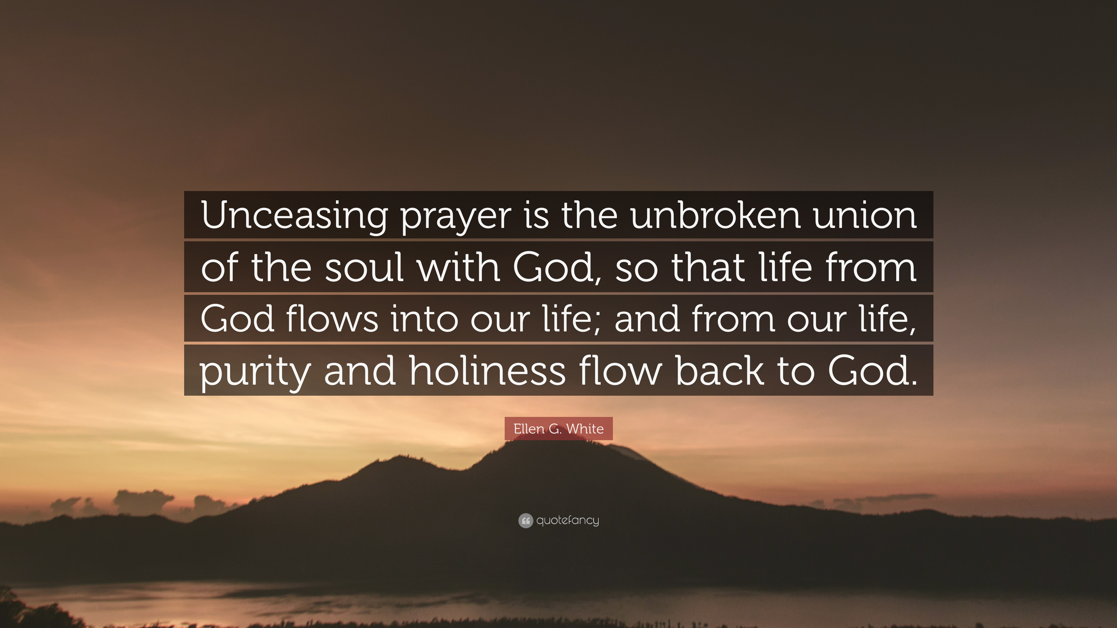"Ellen G. White Quote: ""Unceasing Prayer Is The Unbroken"
