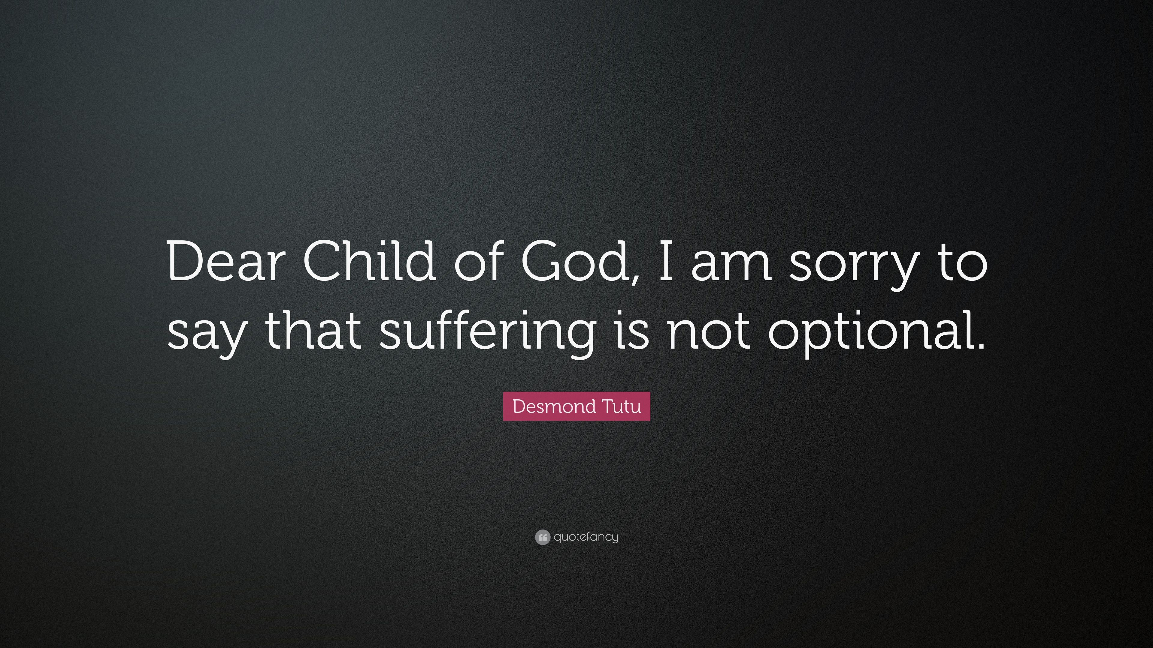 desmond tutu quote dear child of god i am sorry to say that