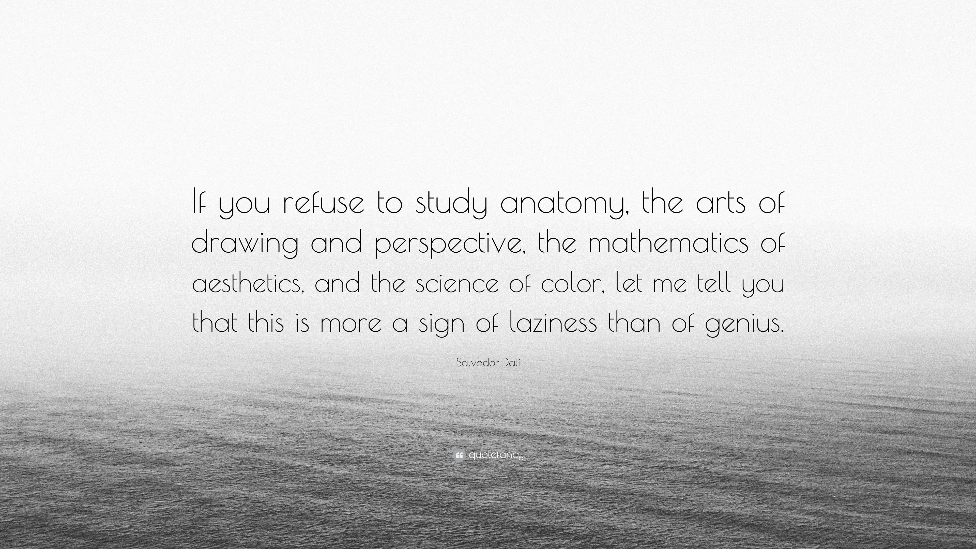 """Salvador Dalí Quote: """"If you refuse to study anatomy, the arts of ..."""