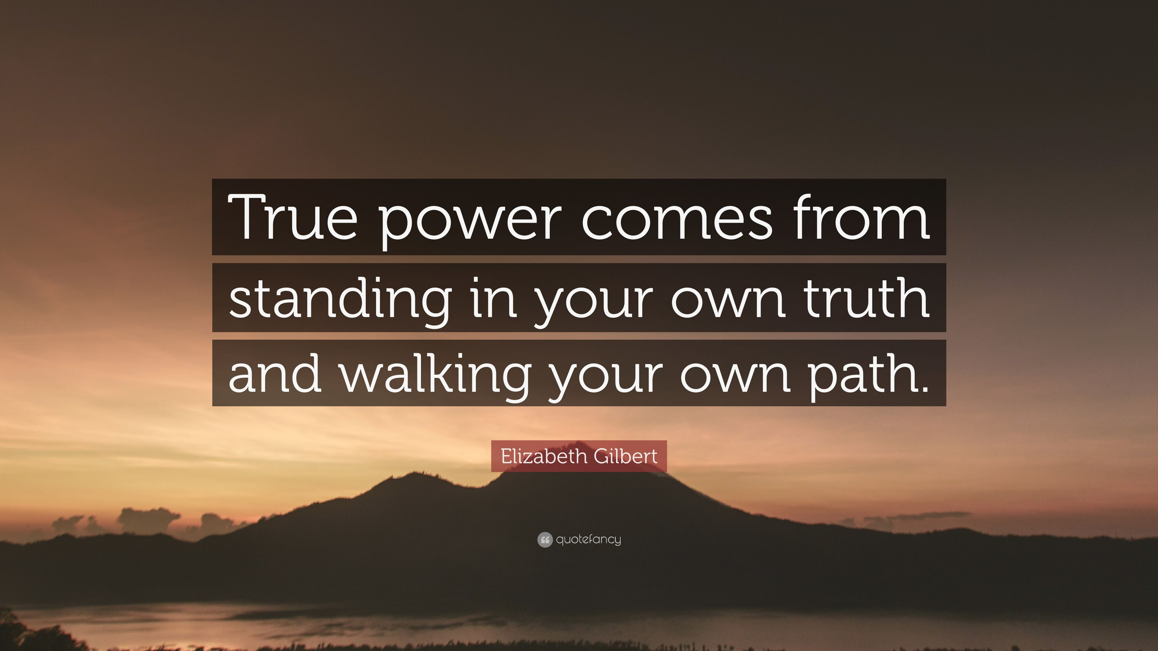 """Elizabeth Gilbert Quote: """"True power comes from standing ..."""