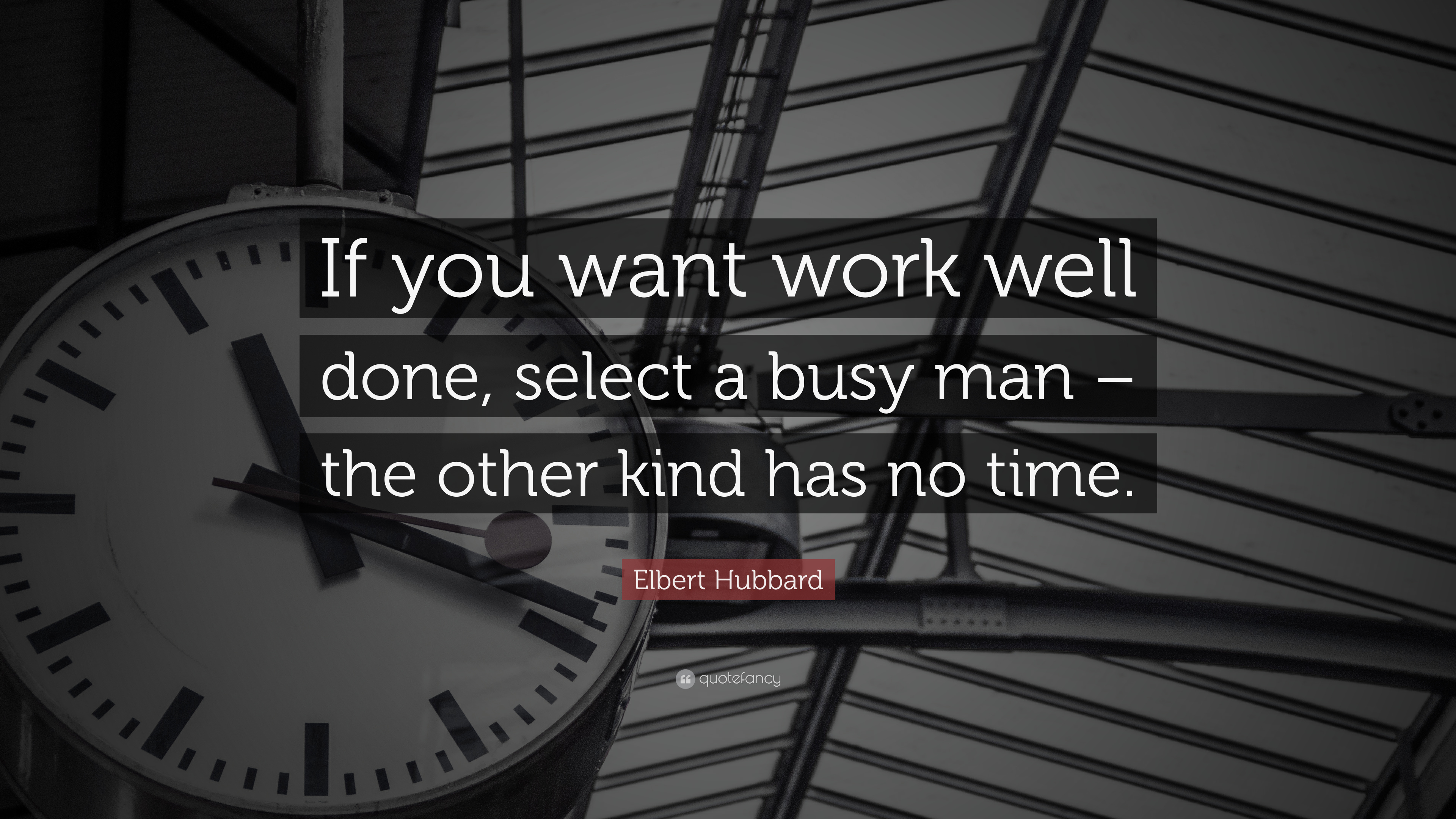 """Select Quote Elbert Hubbard Quote """"If You Want Work Well Done Select A Busy"""