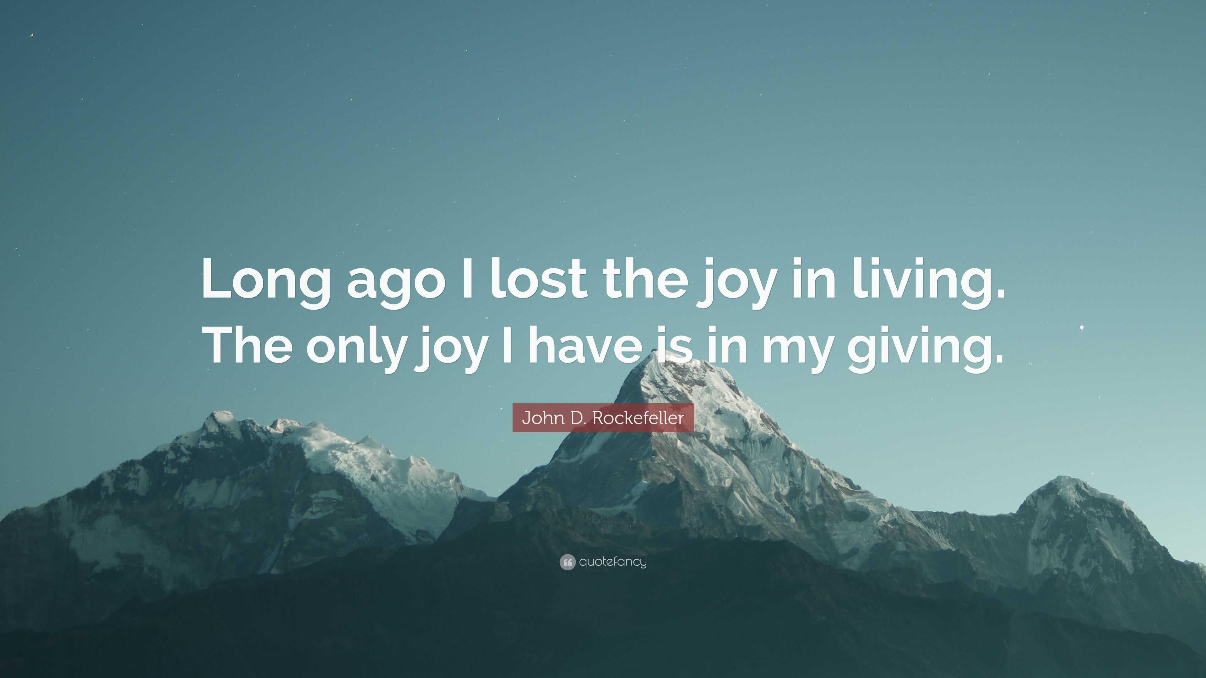 John D. Rockefeller Quote: U201cLong Ago I Lost The Joy In Living.