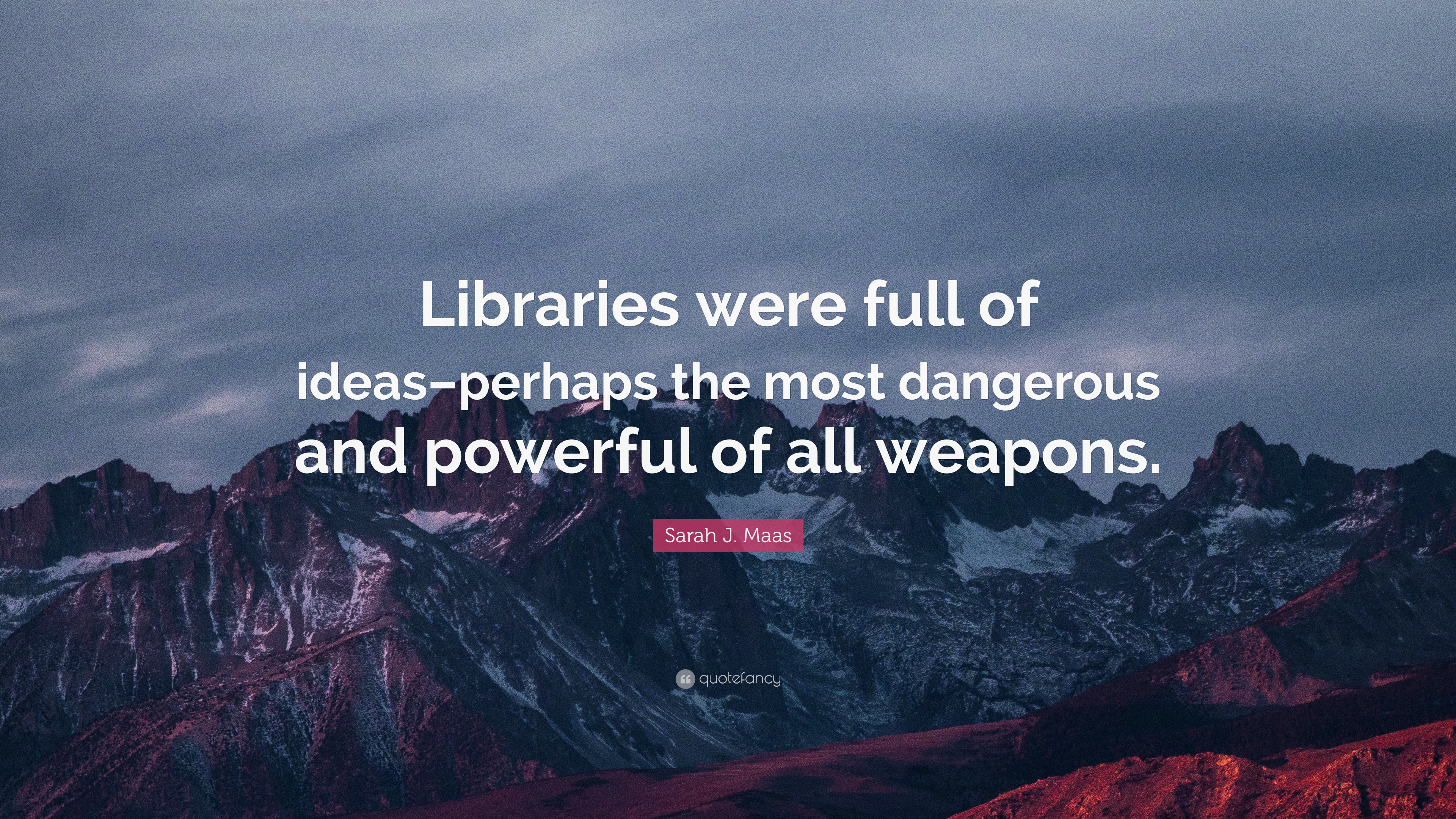 "22 Of The Most Powerful Quotes Of Our Time: Sarah J. Maas Quote: ""Libraries Were Full Of Ideas–perhaps"