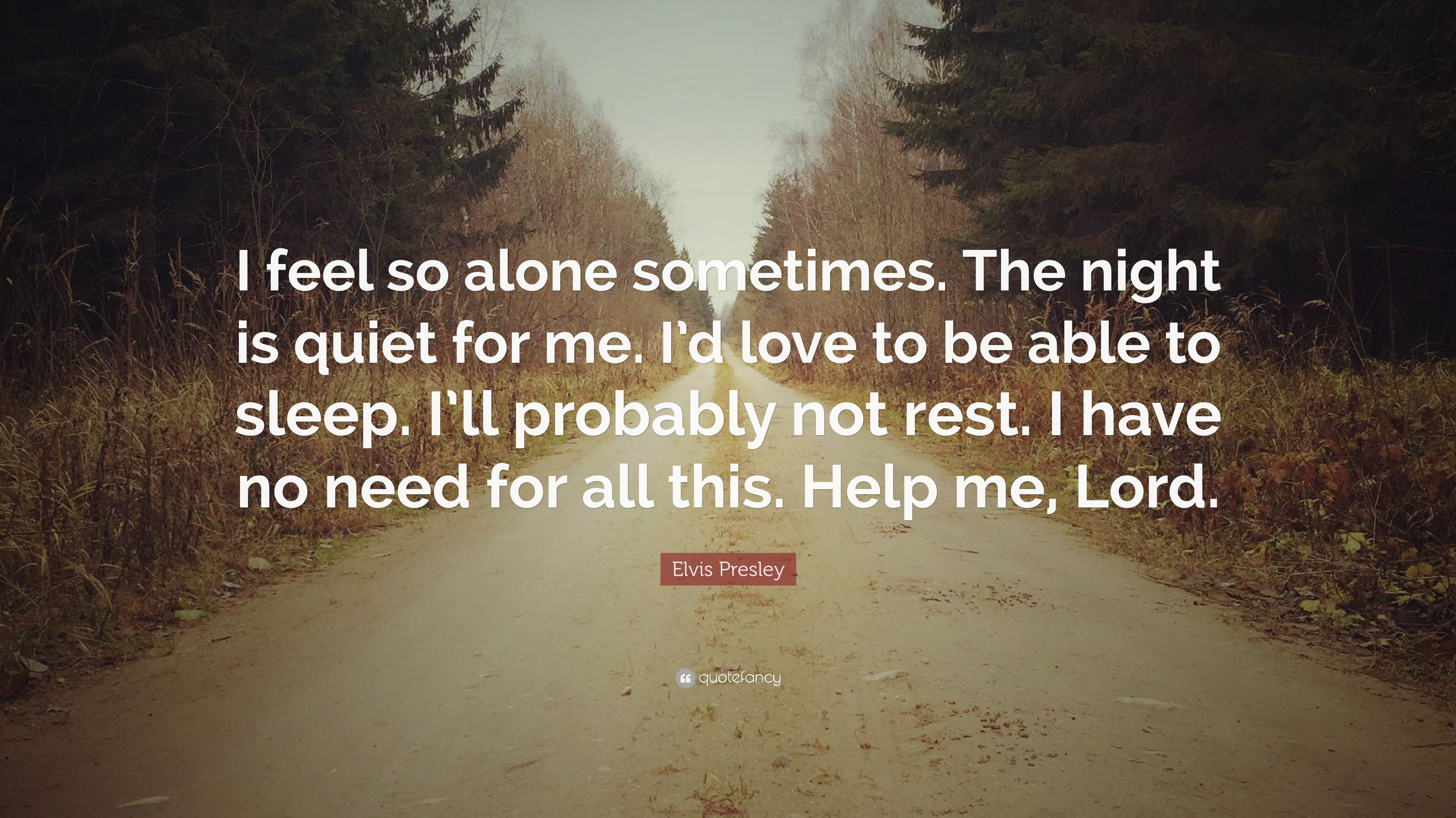 """I Feel So Alone Quotes: Elvis Presley Quote: """"I Feel So Alone Sometimes. The Night"""