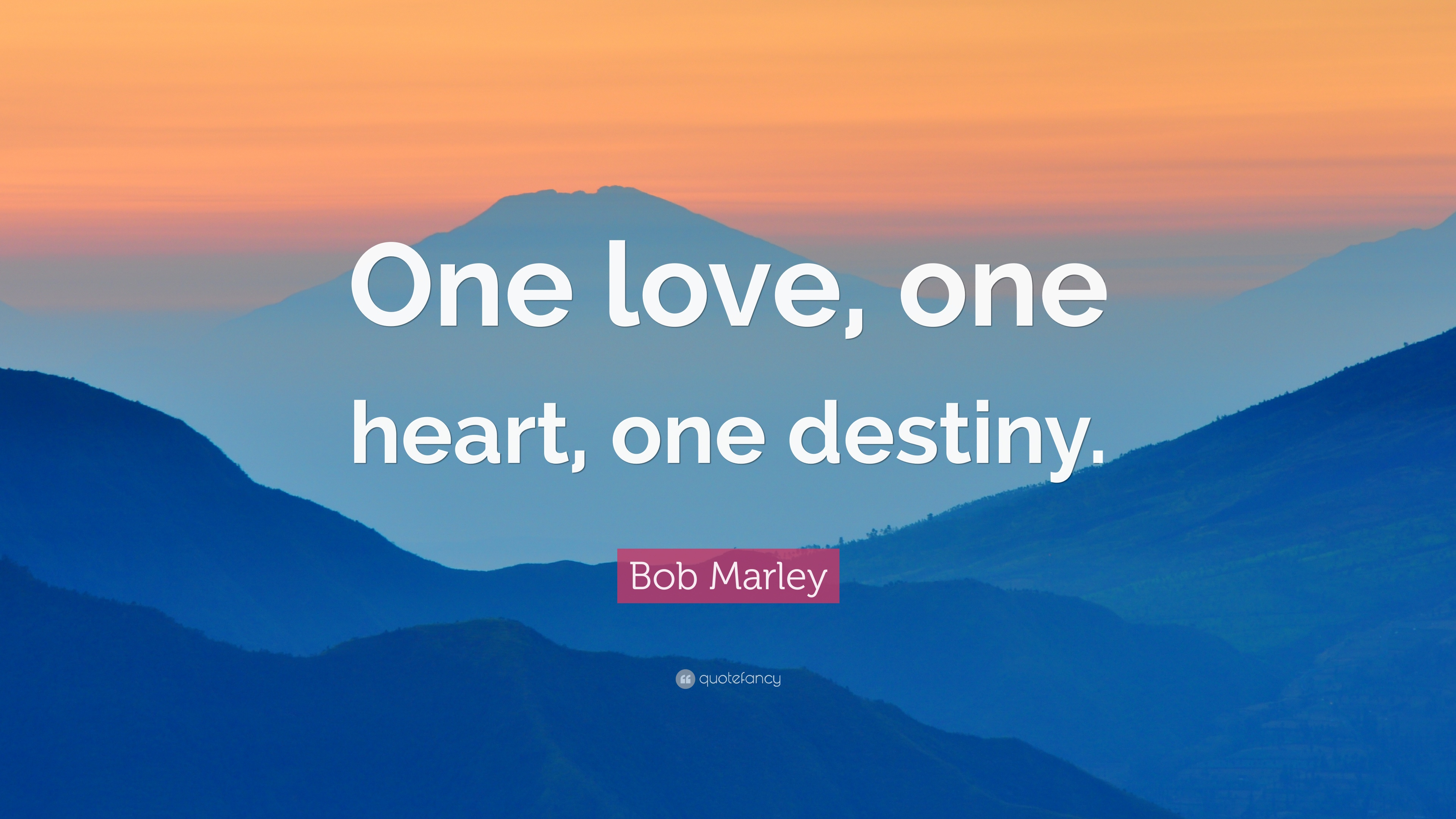 """Bob Marley Quote: """"One Love, One Heart, One Destiny."""" (22"""