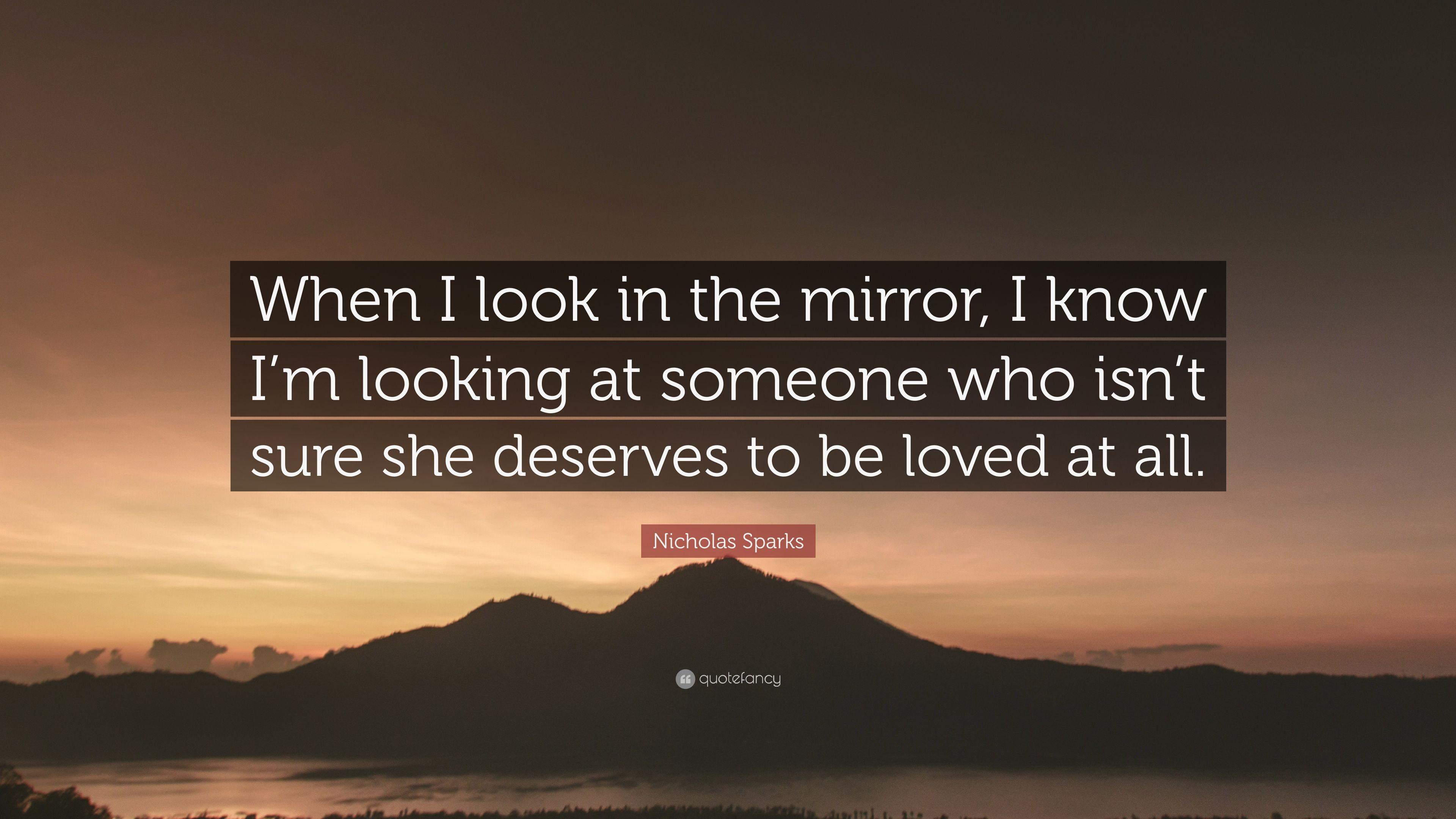 Nicholas Sparks Quote When I Look In The Mirror I Know Im
