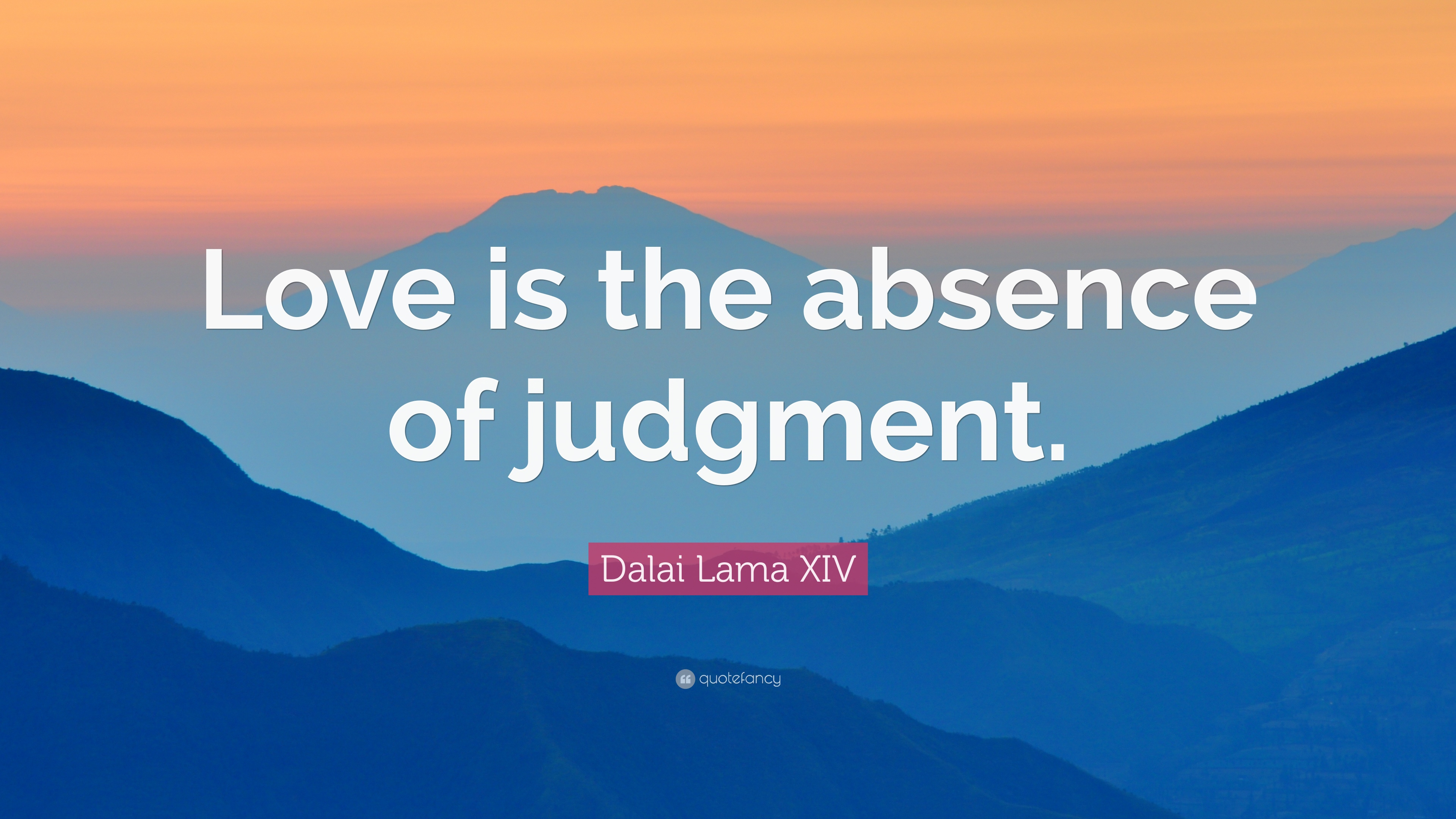 dalai lama xiv quote love is the absence of judgment