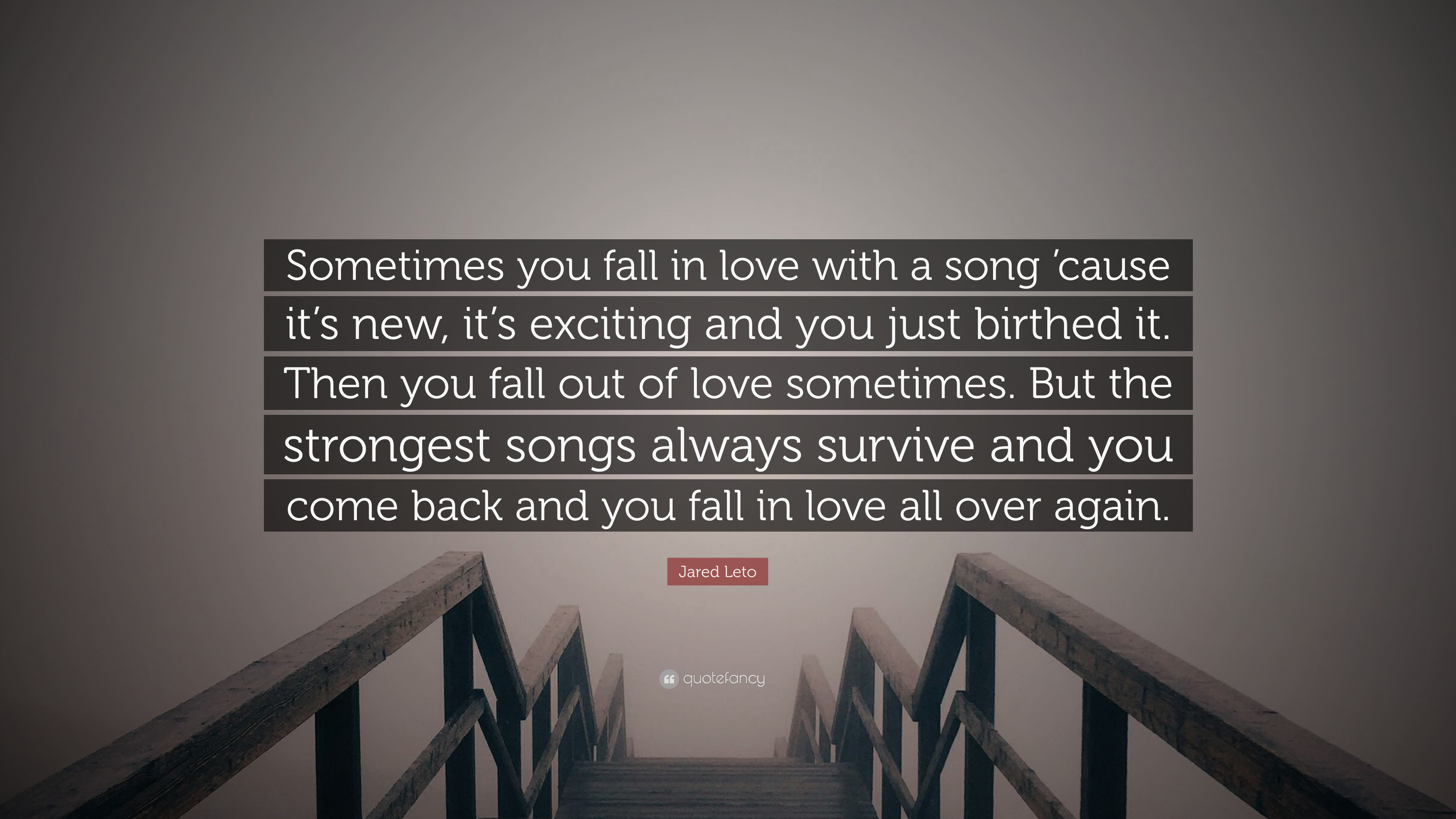 Jared Leto Quote Sometimes You Fall In Love With A Song Cause