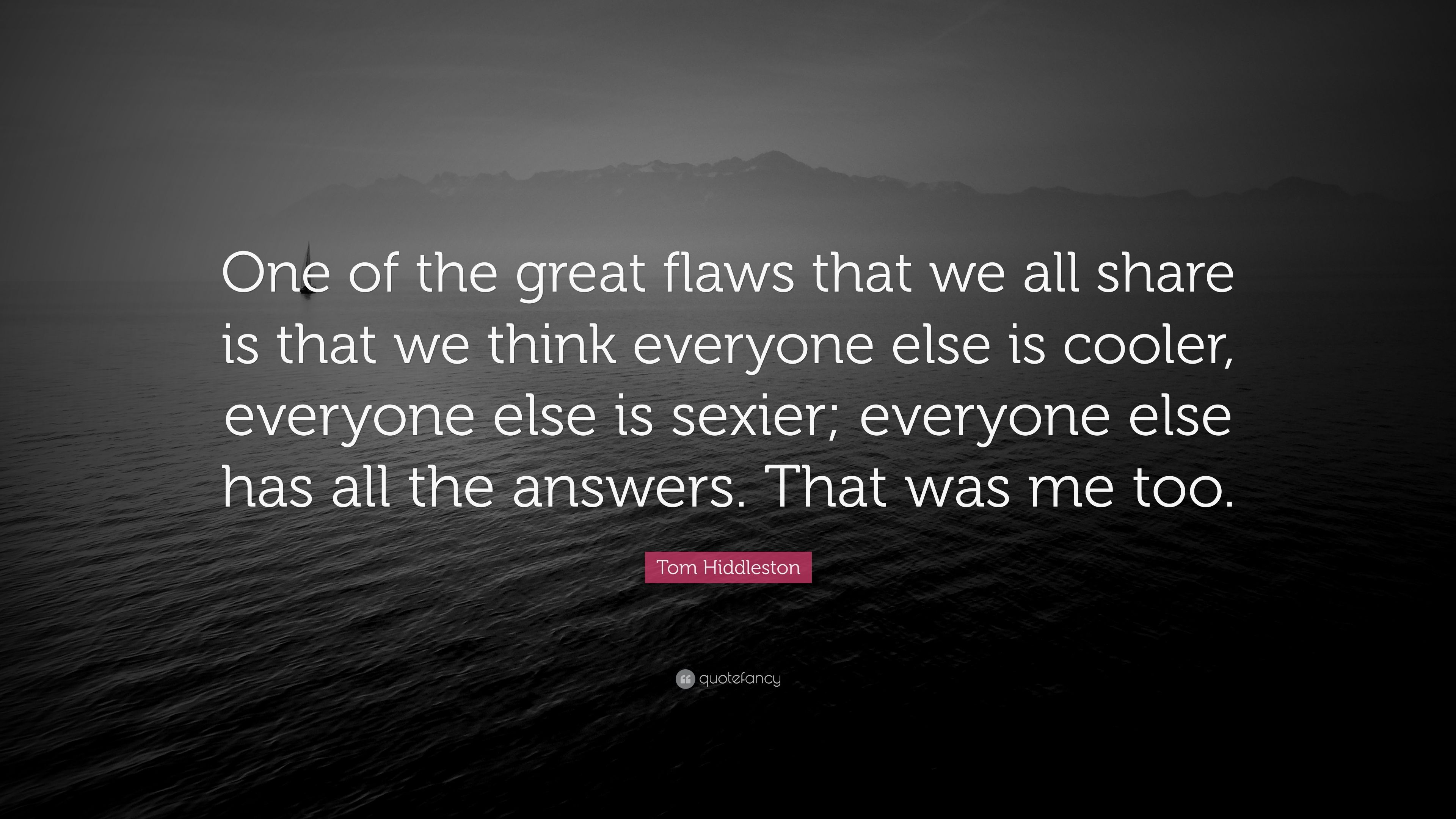 Tom Hiddleston Quote One Of The Great Flaws That We All Share Is