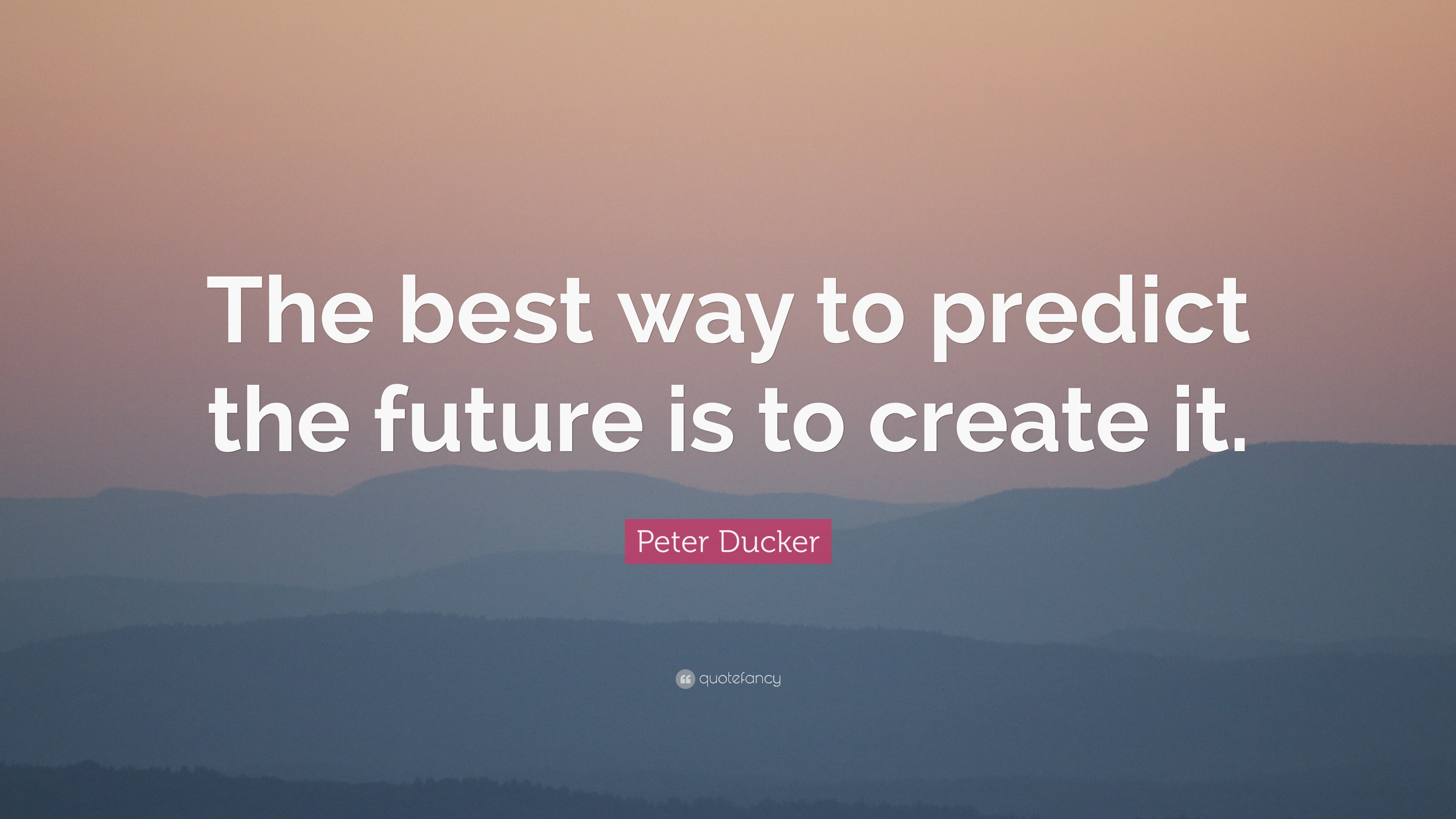 Peter Ducker Quote: U201cThe Best Way To Predict The Future Is To Create It