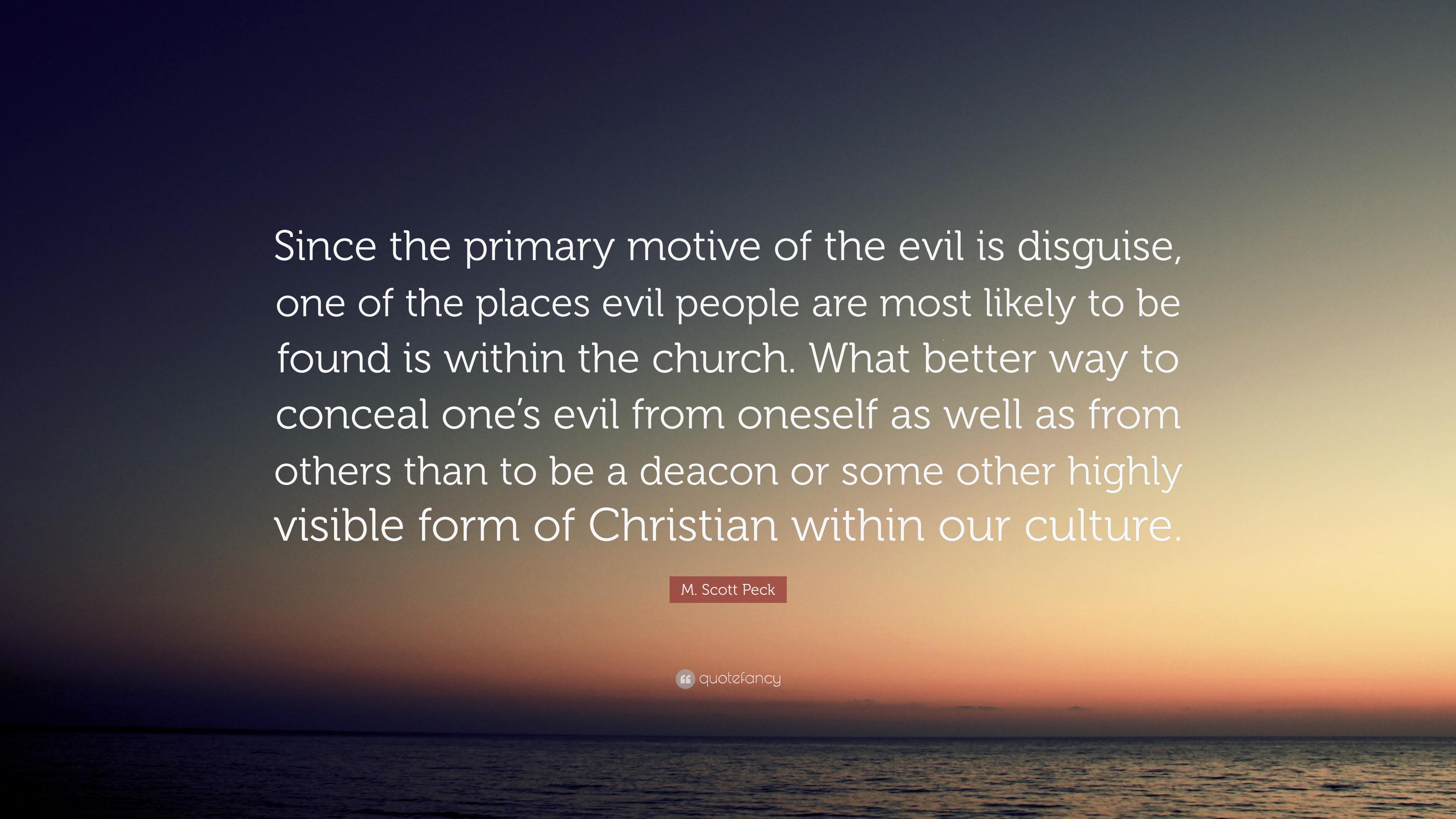 "Quotes About Evil People Mscott Peck Quote ""Since The Primary Motive Of The Evil Is"