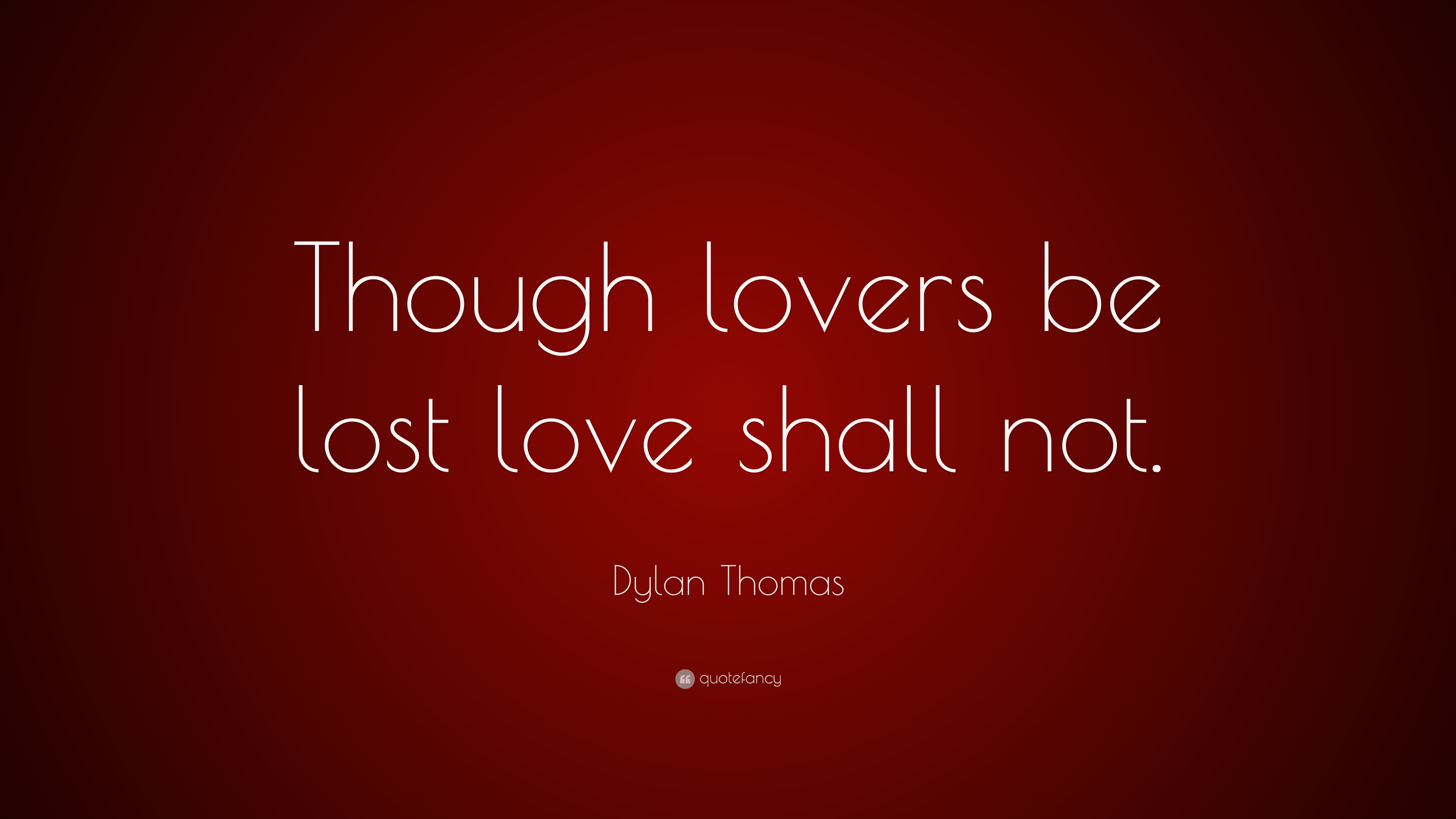 Dylan Thomas Quote: U201cThough Lovers Be Lost Love Shall Not.u201d