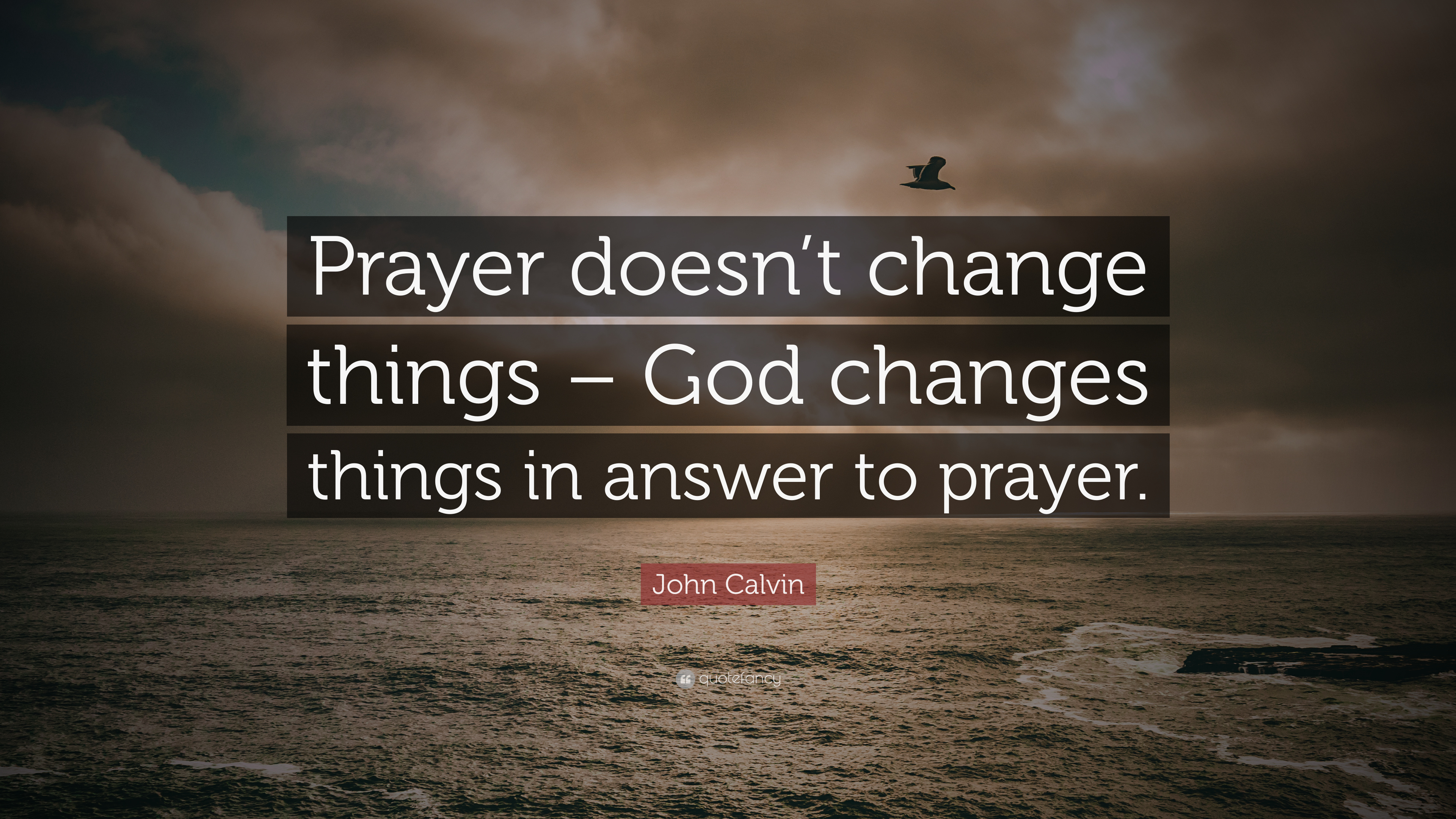 "John Calvin Quote: ""Prayer doesn\'t change things – God ..."