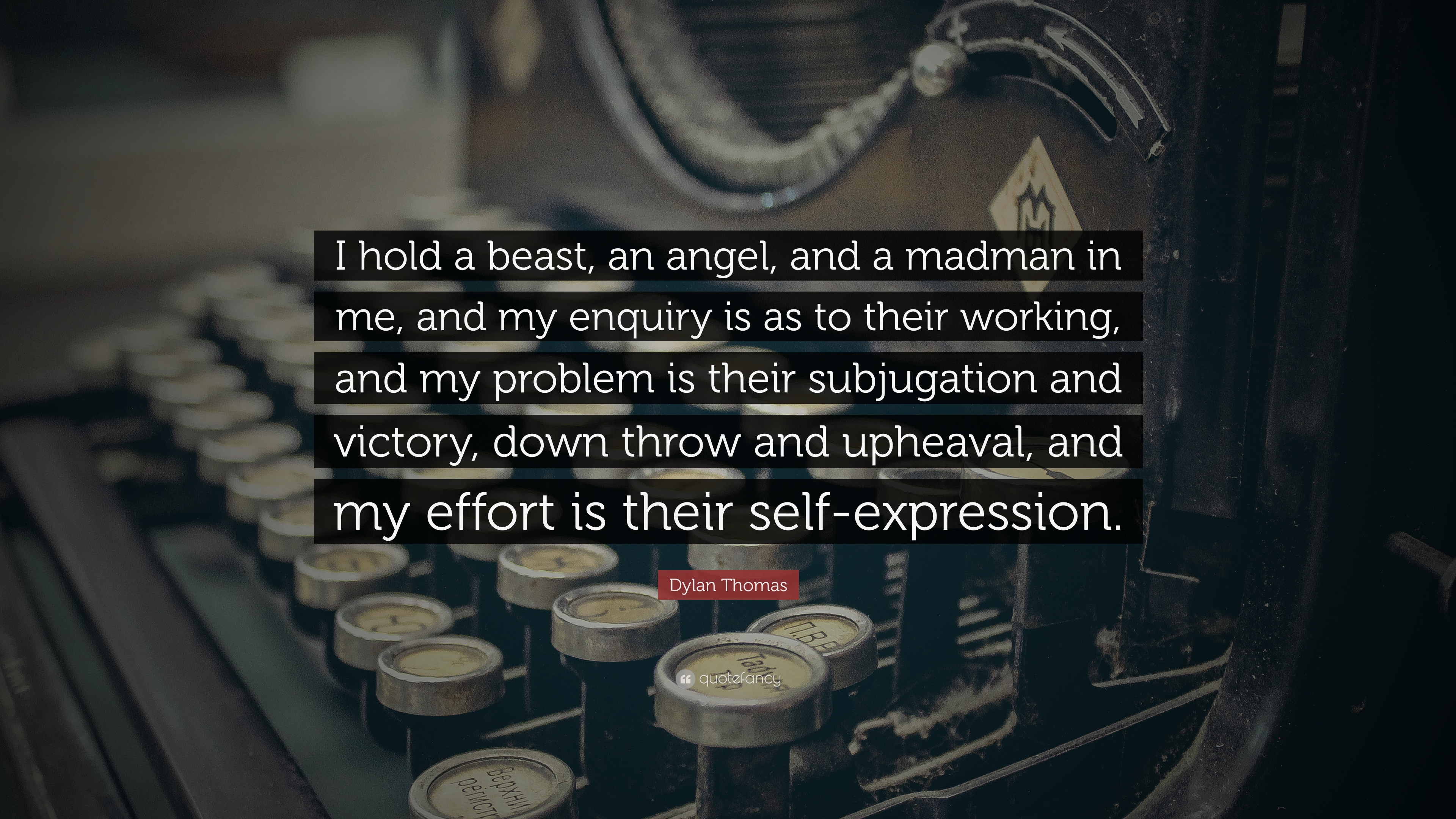 Dylan Thomas Quotes | Dylan Thomas Quote I Hold A Beast An Angel And A Madman In Me