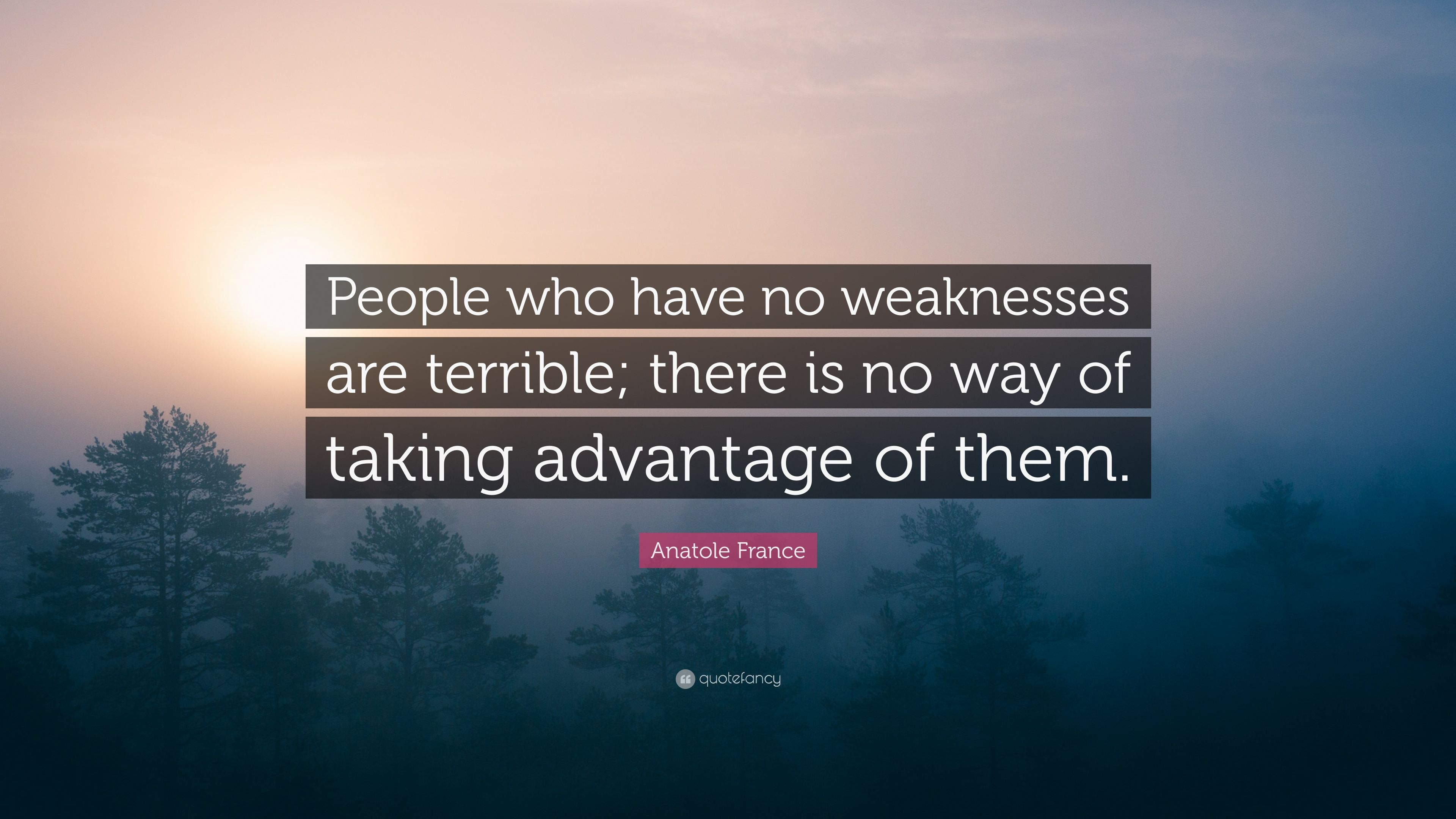Anatole France Quote People Who Have No Weaknesses Are Terrible