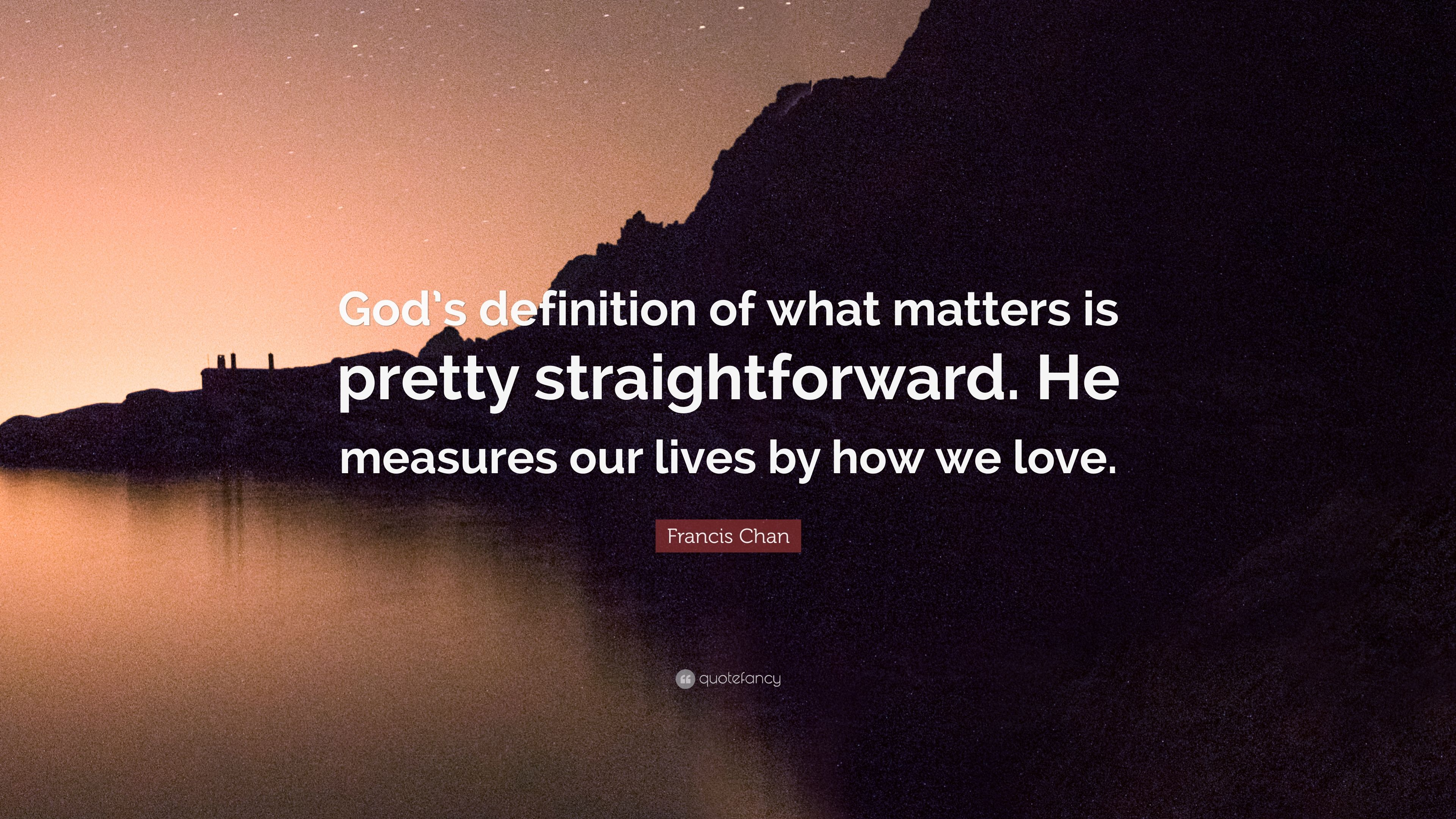 "francis chan quote: ""god's definition of what matters is pretty"