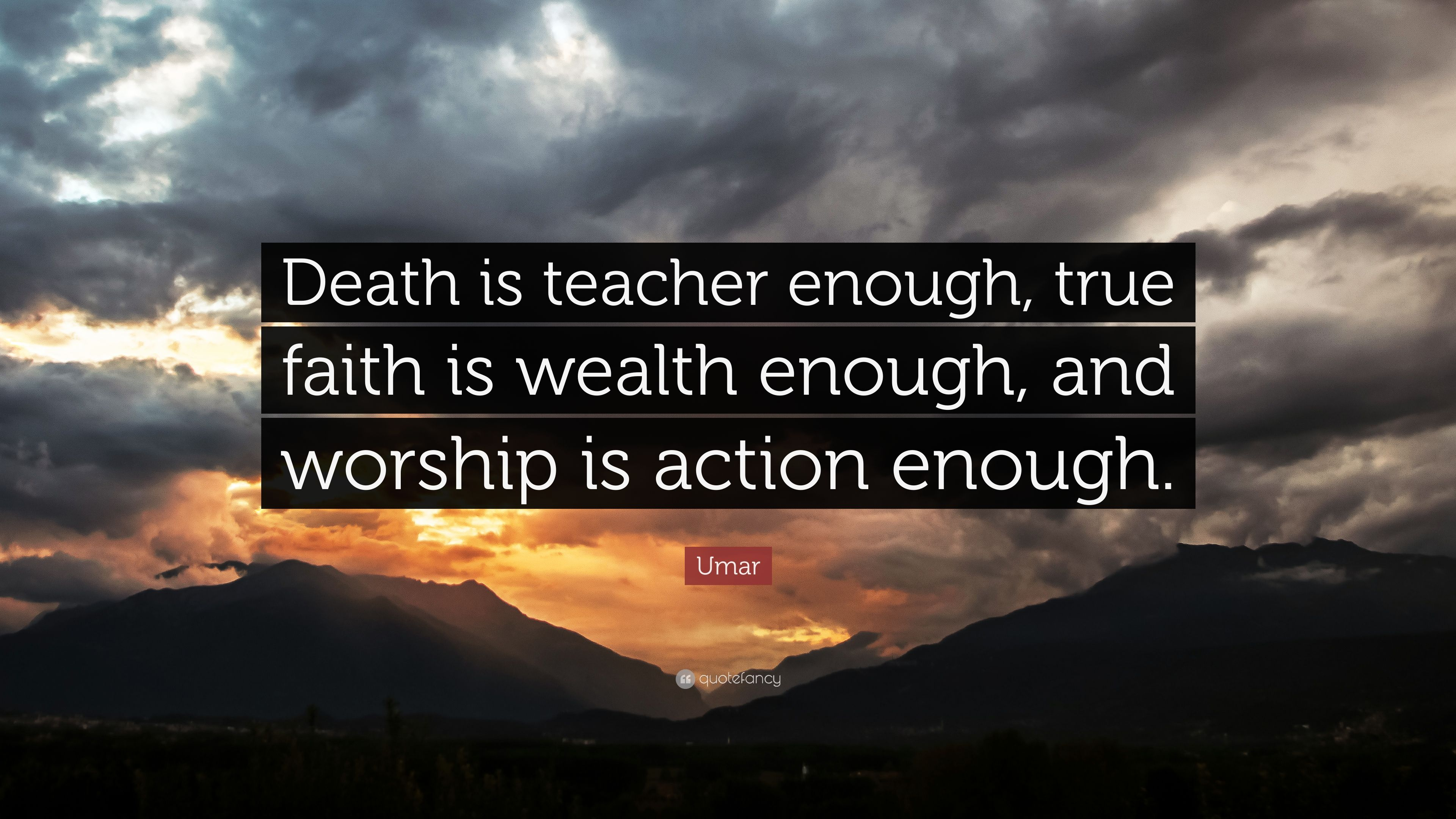 "Keeping Belief Is Enough: Umar Quote: ""Death Is Teacher Enough, True Faith Is Wealth"