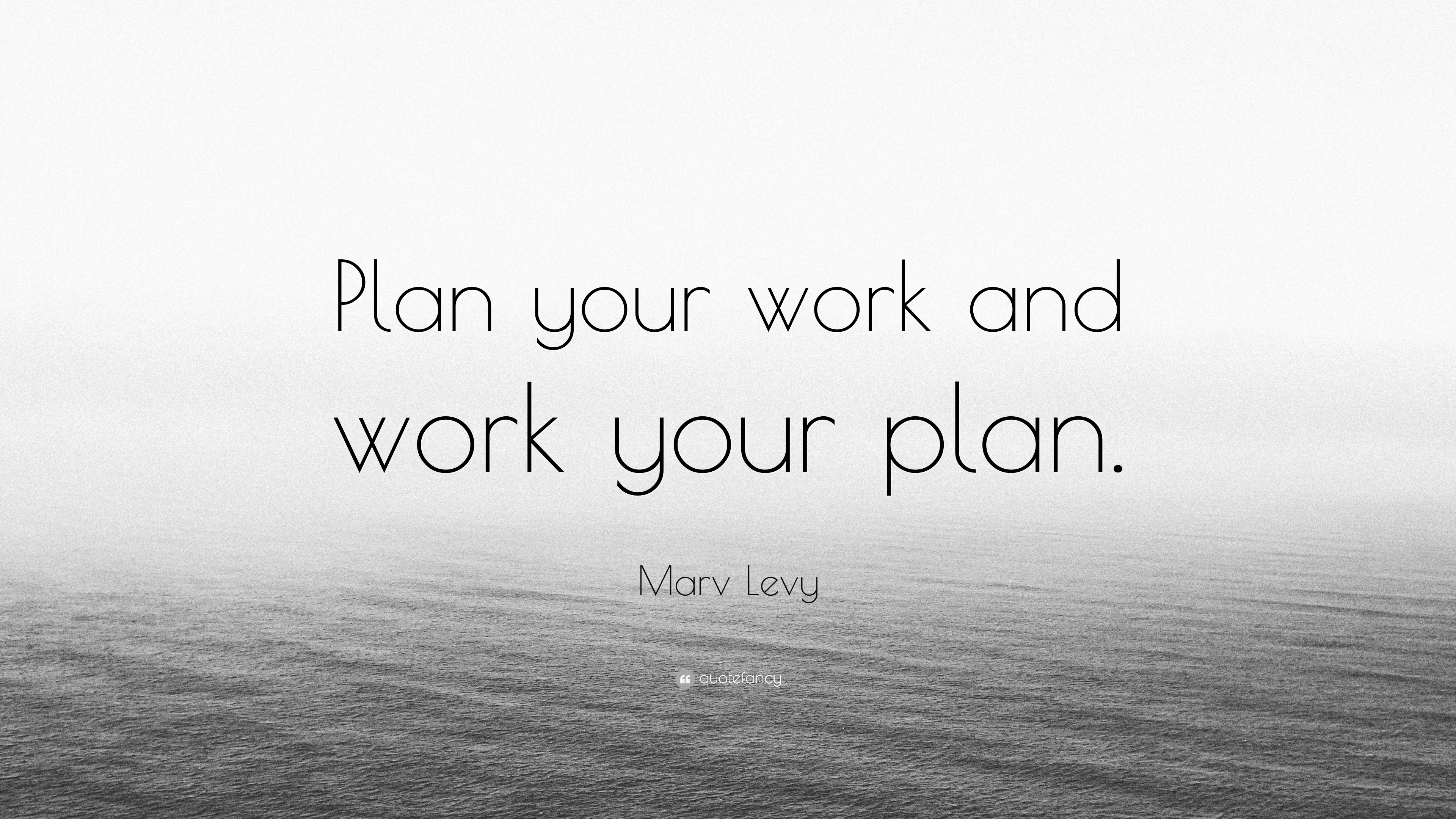 Marv Levy Quote Plan Your Work And Work Your Plan 7 Wallpapers