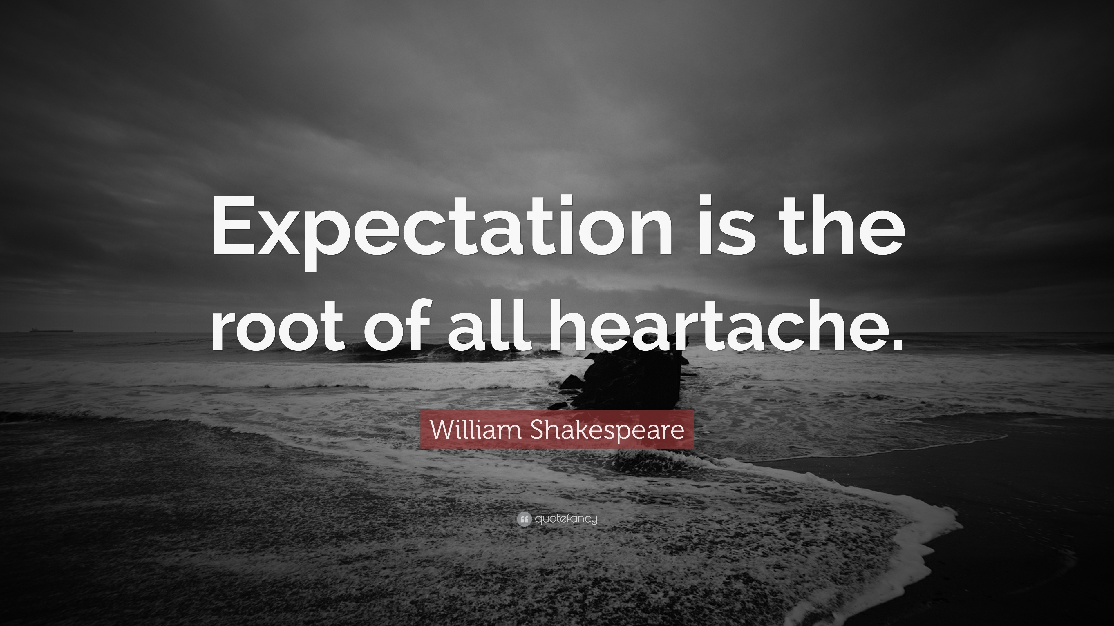"William Shakespeare Quotes About Friendship William Shakespeare Quote ""Expectation Is The Root Of All"