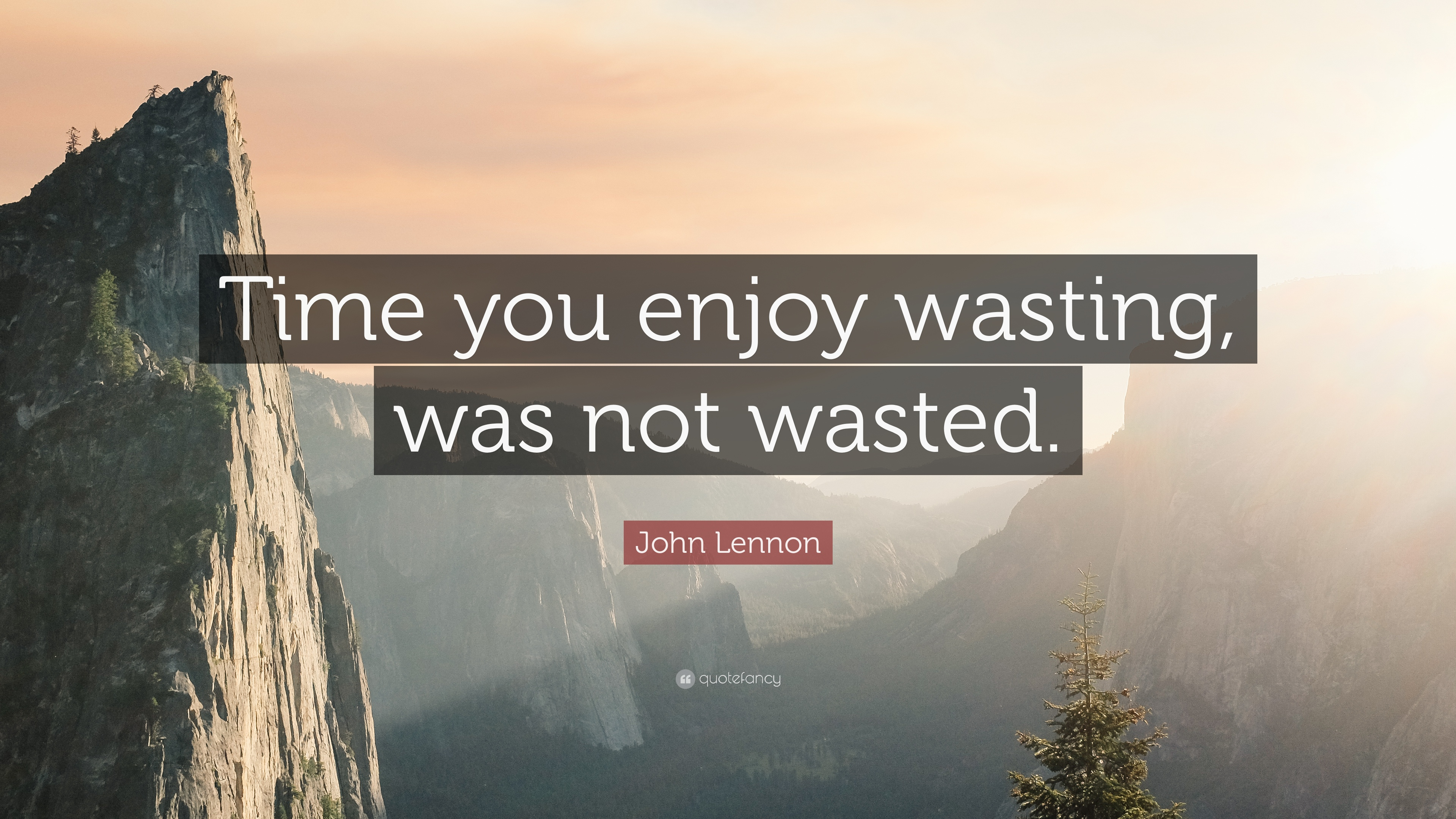 "John Lennon Quote: ""Time you enjoy wasting, was not wasted"