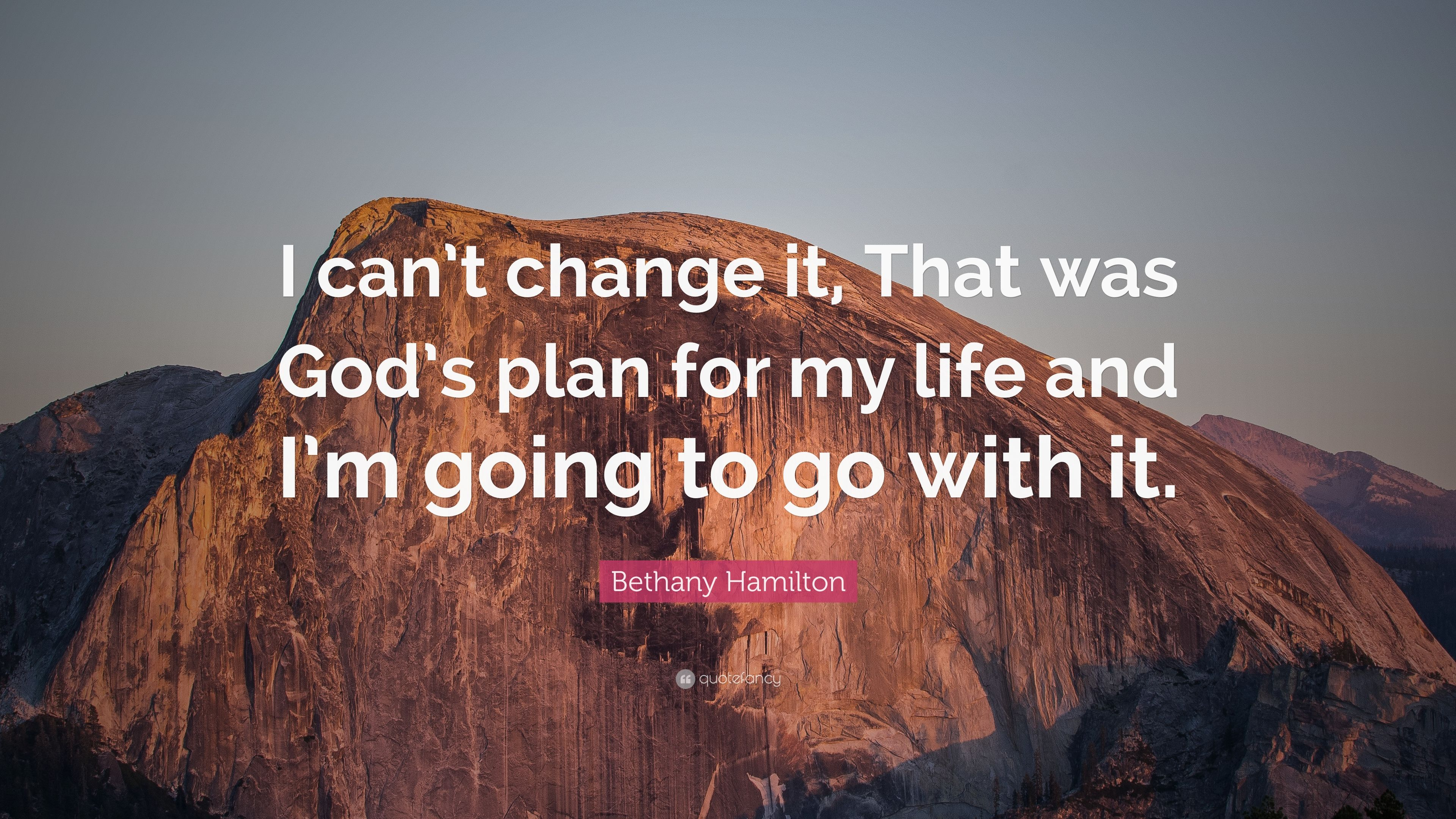 Bethany Hamilton Quote I Can T Change It That Was God S Plan For My Life And