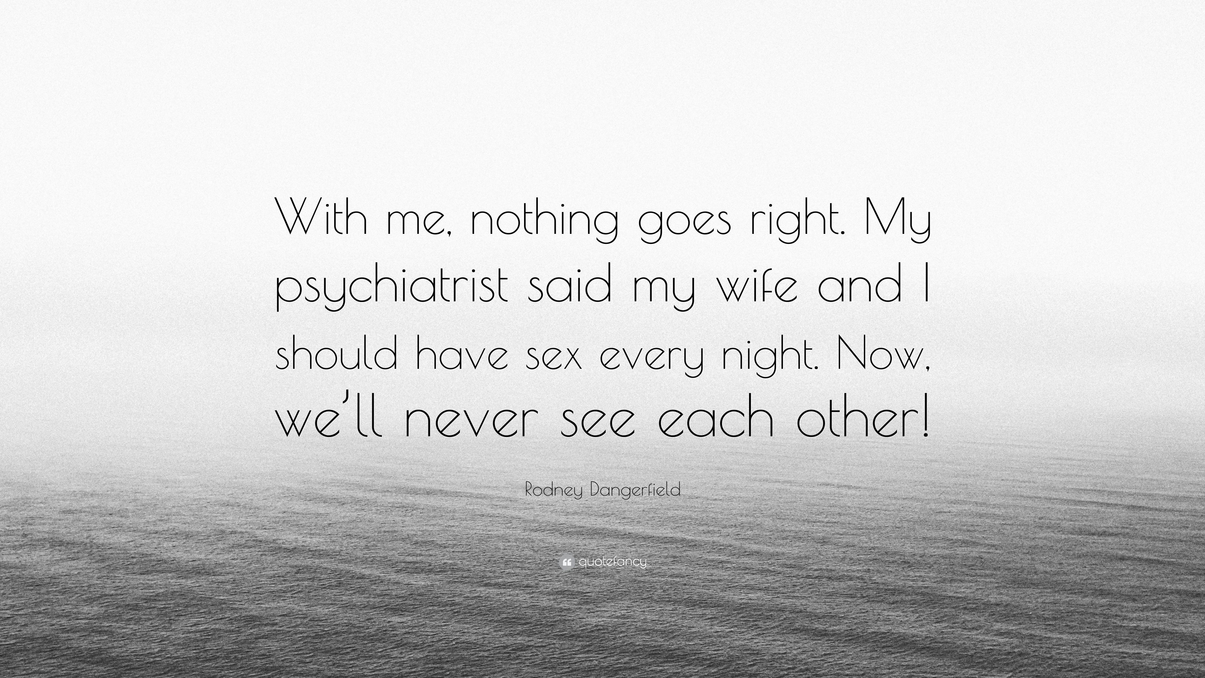 Rodney Dangerfield Quote With Me Nothing Goes Right My