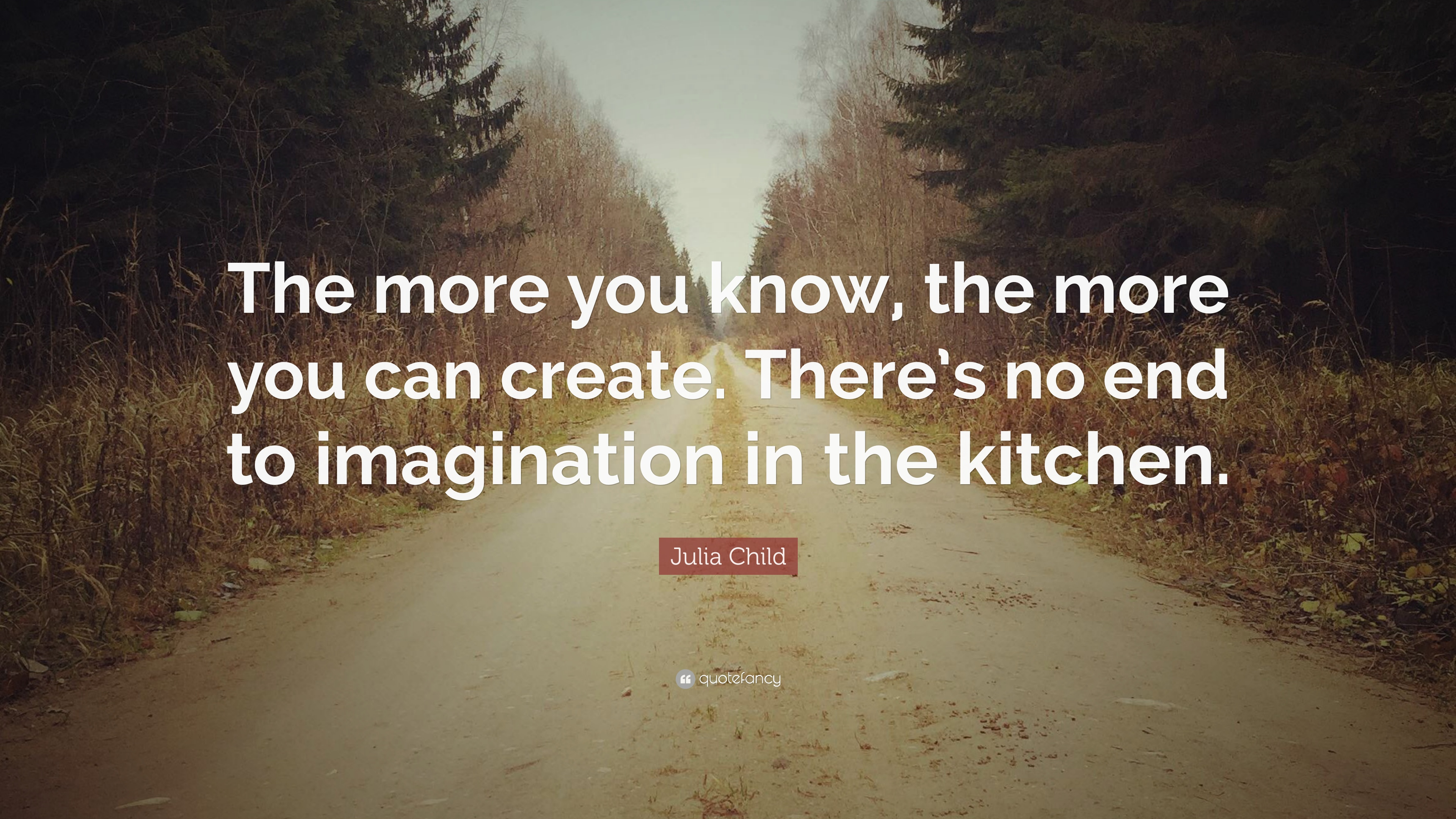 """Julia Child Quote: """"The More You Know, The More You Can"""