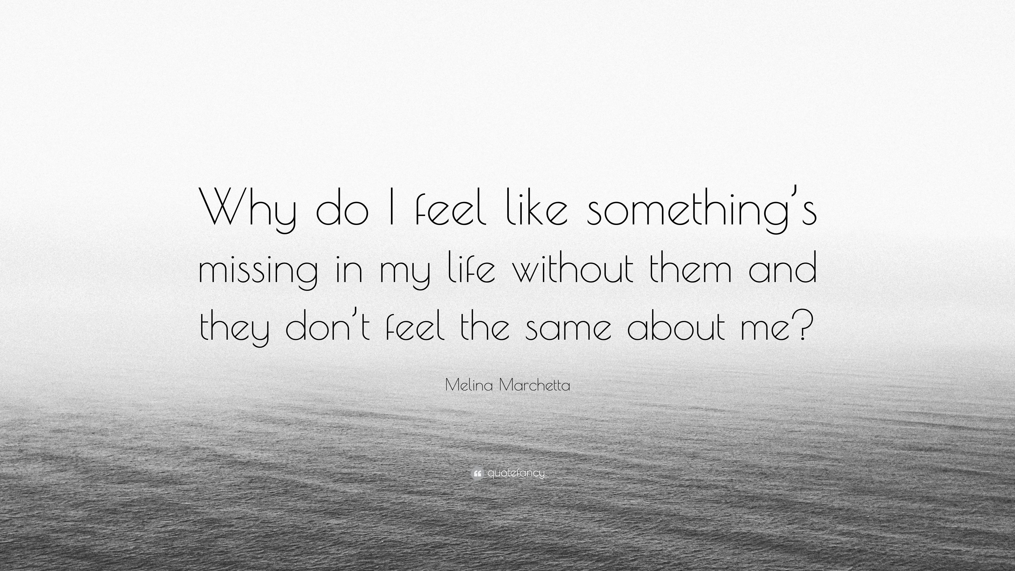 """24f8c52c2bd906 Melina Marchetta Quote: """"Why do I feel like something's missing in my life  without"""